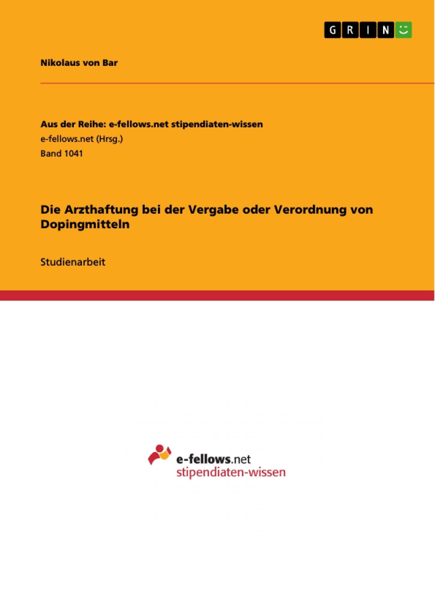 Titel: Die Arzthaftung bei der Vergabe oder Verordnung von Dopingmitteln