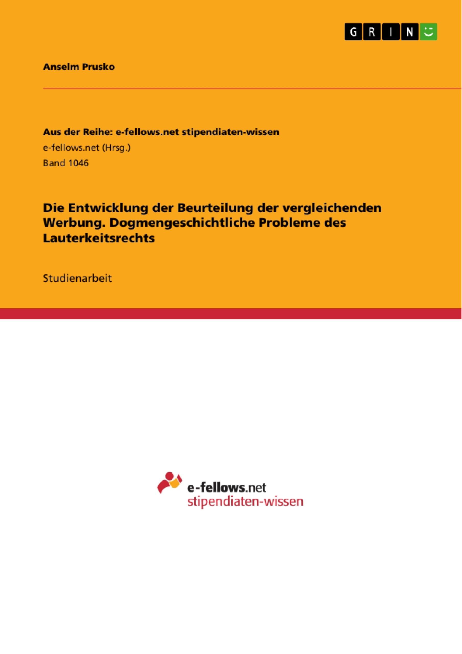 Titel: Die Entwicklung der Beurteilung der vergleichenden Werbung. Dogmengeschichtliche Probleme des Lauterkeitsrechts