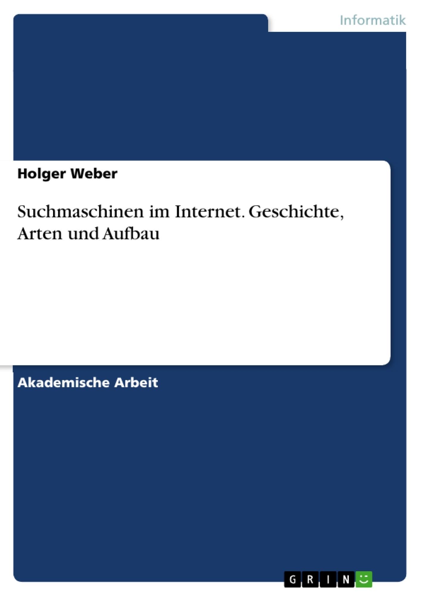 Titel: Suchmaschinen im Internet. Geschichte, Arten und Aufbau