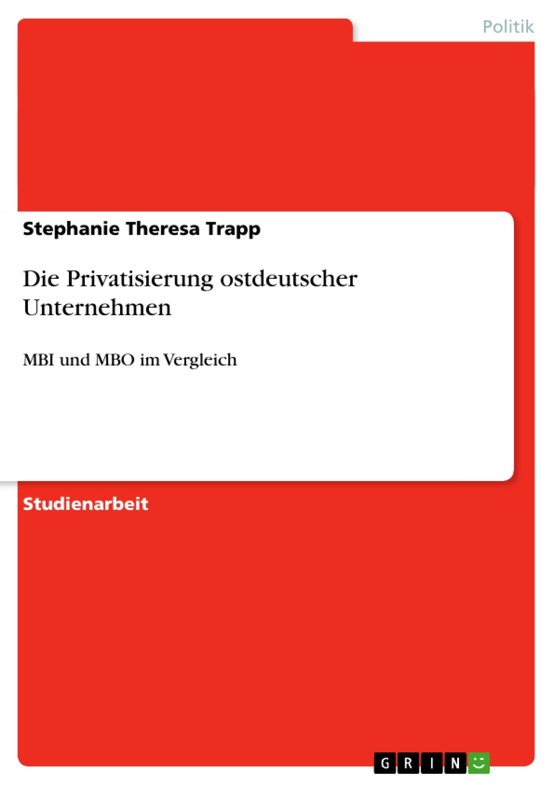 Titel: Die Privatisierung ostdeutscher Unternehmen