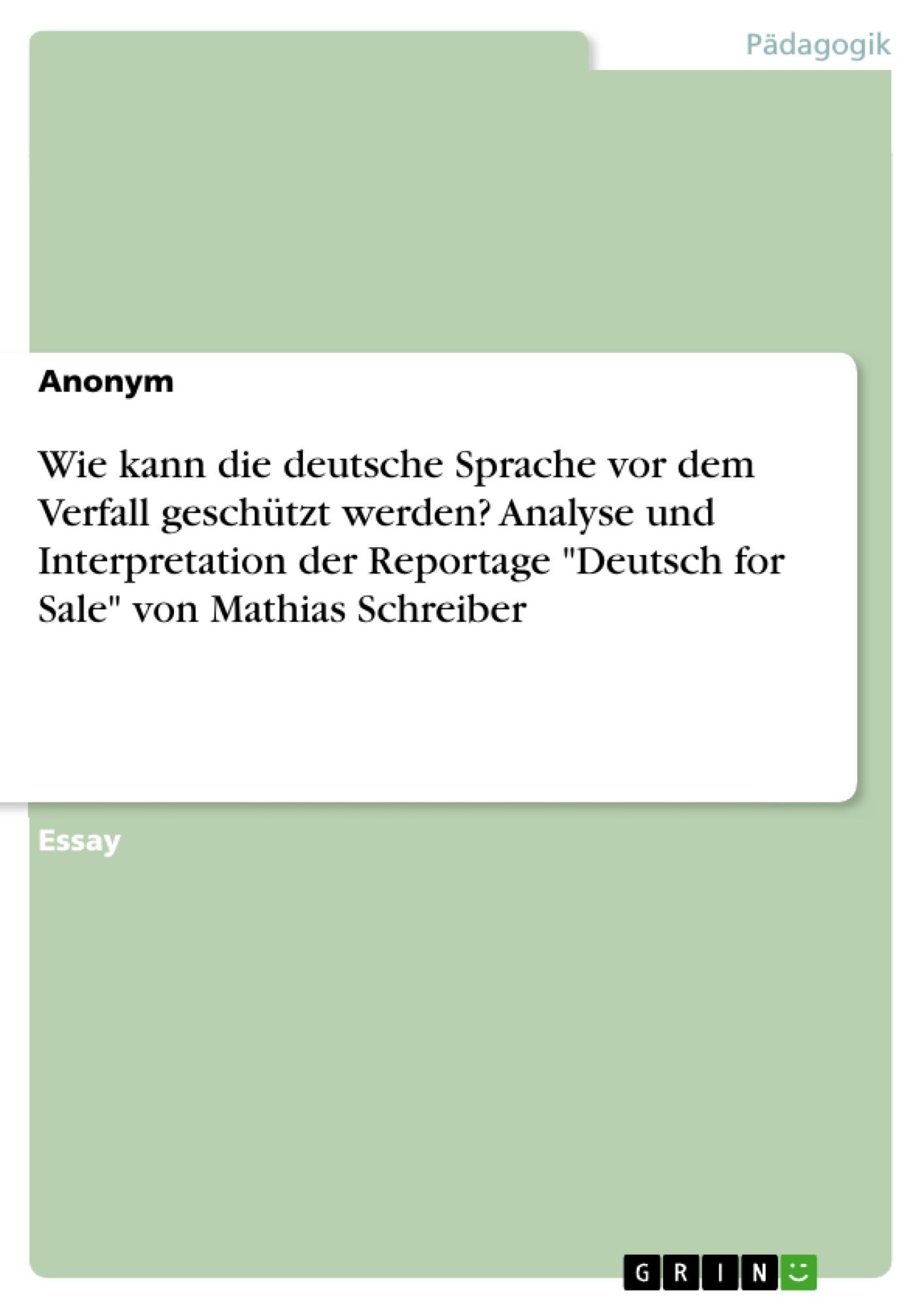 """Titel: Wie kann die deutsche Sprache vor dem Verfall geschützt werden? Analyse und Interpretation der Reportage """"Deutsch for Sale"""" von Mathias Schreiber"""