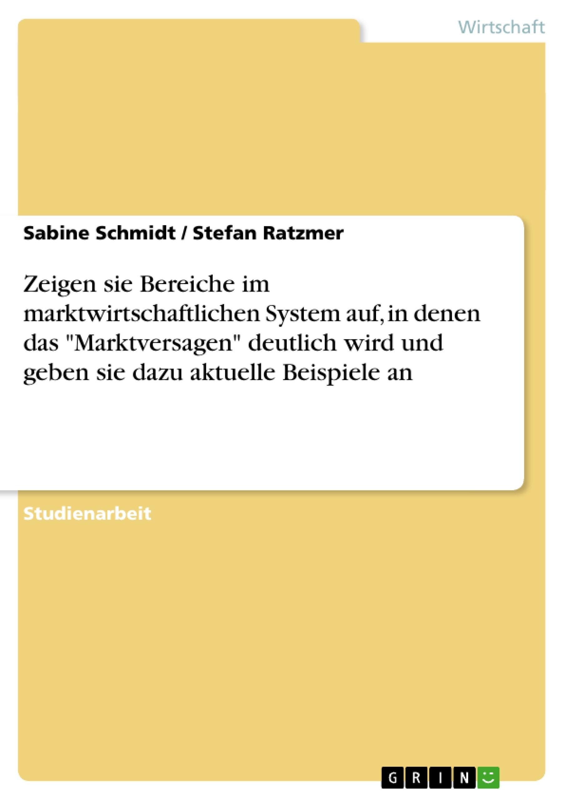 """Titel: Zeigen sie Bereiche im marktwirtschaftlichen System auf, in denen das """"Marktversagen"""" deutlich wird und geben sie dazu aktuelle Beispiele an"""
