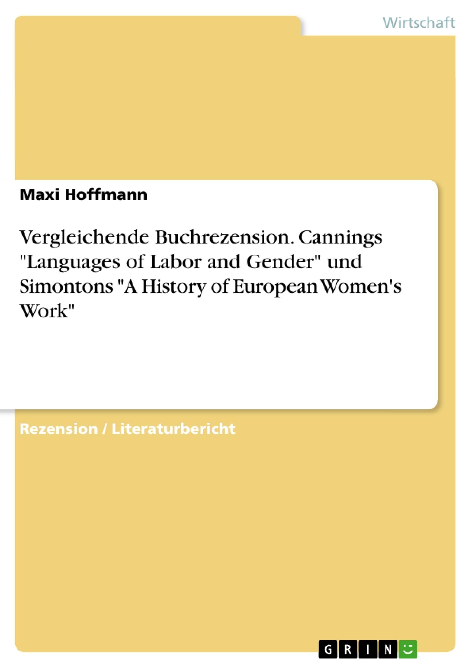 """Titel: Vergleichende Buchrezension. Cannings """"Languages of Labor and Gender"""" und  Simontons """"A History of European Women's Work"""""""