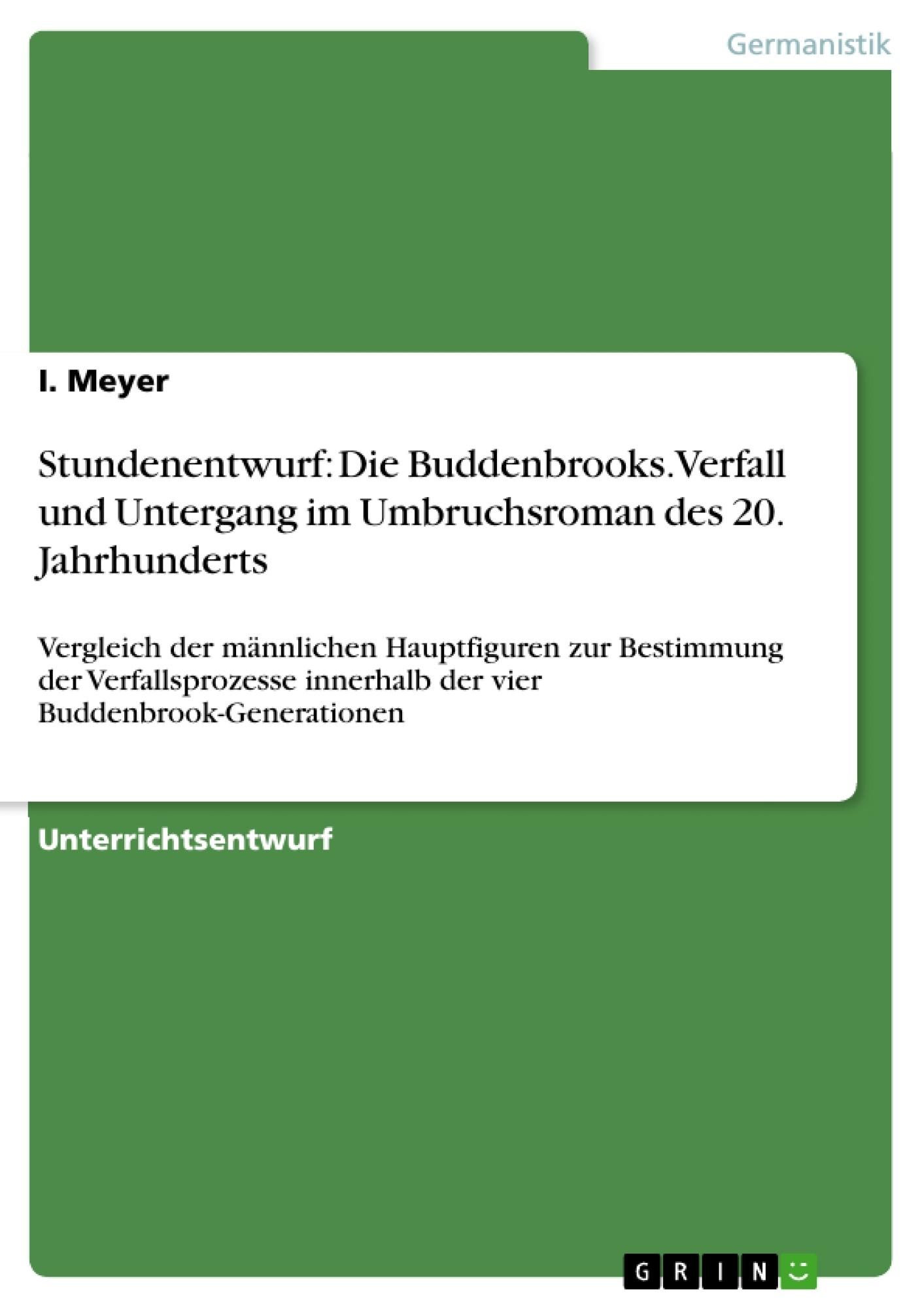 Titel: Stundenentwurf: Die Buddenbrooks. Verfall und Untergang im Umbruchsroman des 20. Jahrhunderts
