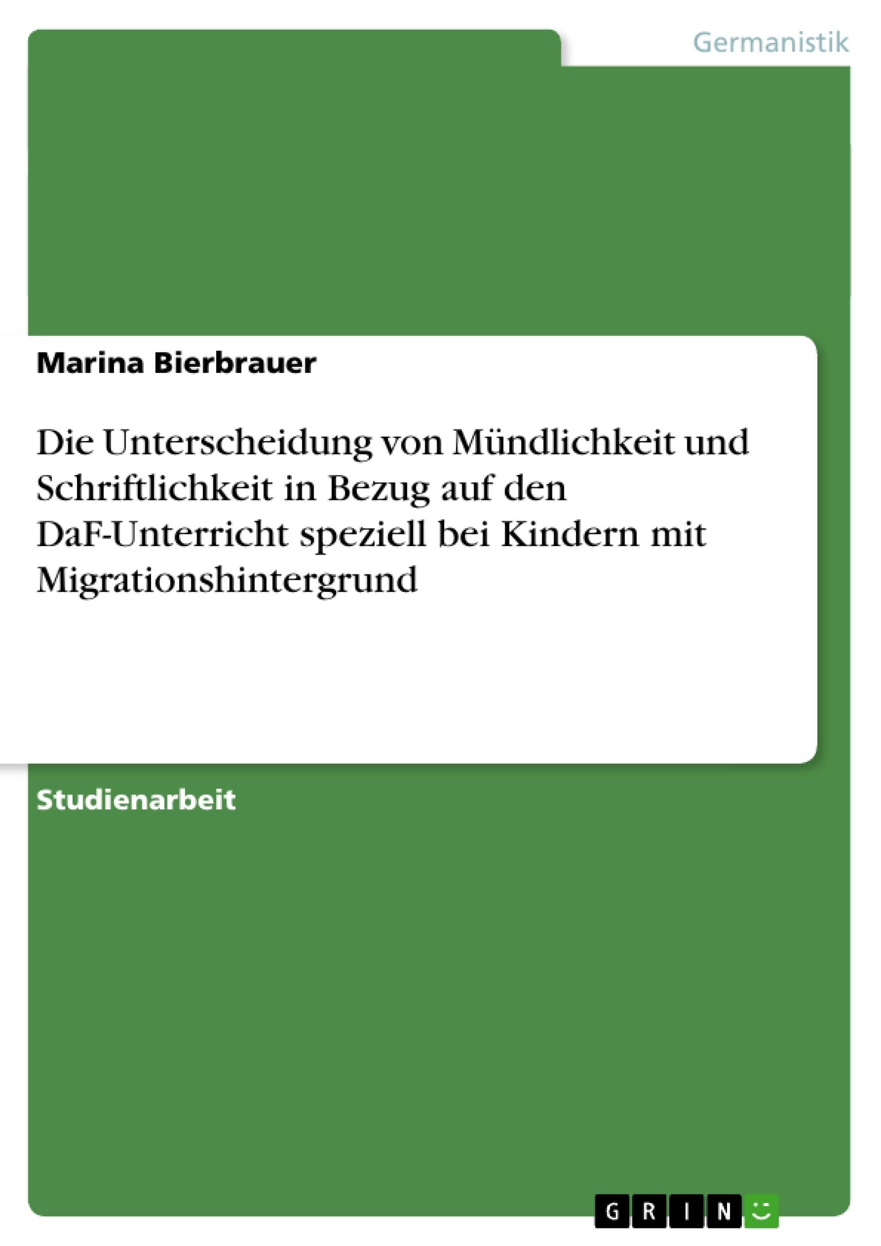 Titel: Die Unterscheidung von Mündlichkeit und Schriftlichkeit in Bezug auf den DaF-Unterricht speziell bei Kindern mit Migrationshintergrund