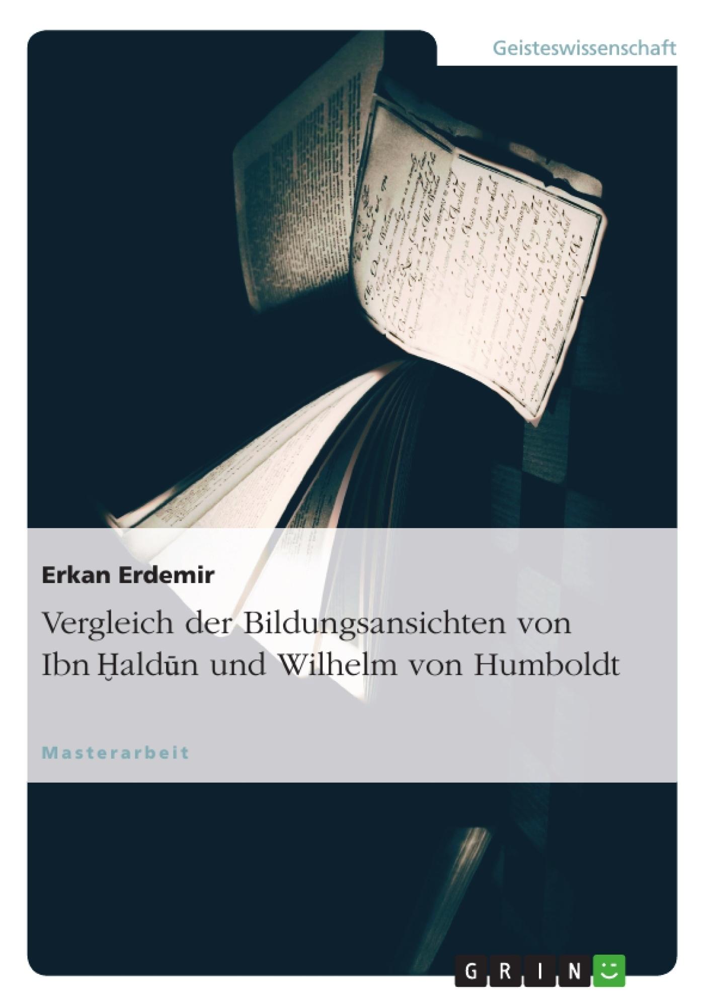 Titel: Vergleich der Bildungsansichten von Ibn Haldun und Wilhelm von Humboldt