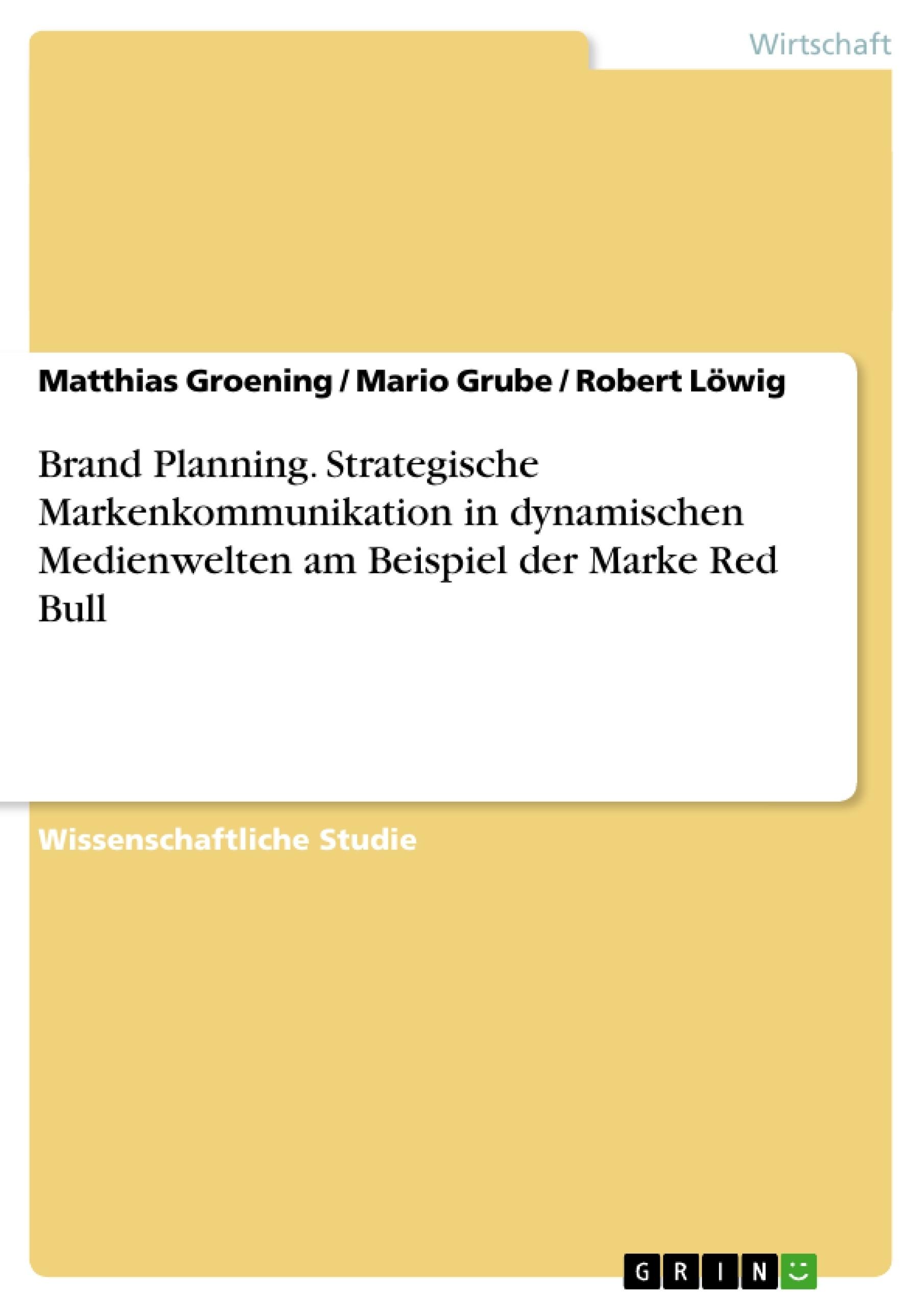 Titel: Brand Planning. Strategische Markenkommunikation in dynamischen Medienwelten am Beispiel der Marke Red Bull