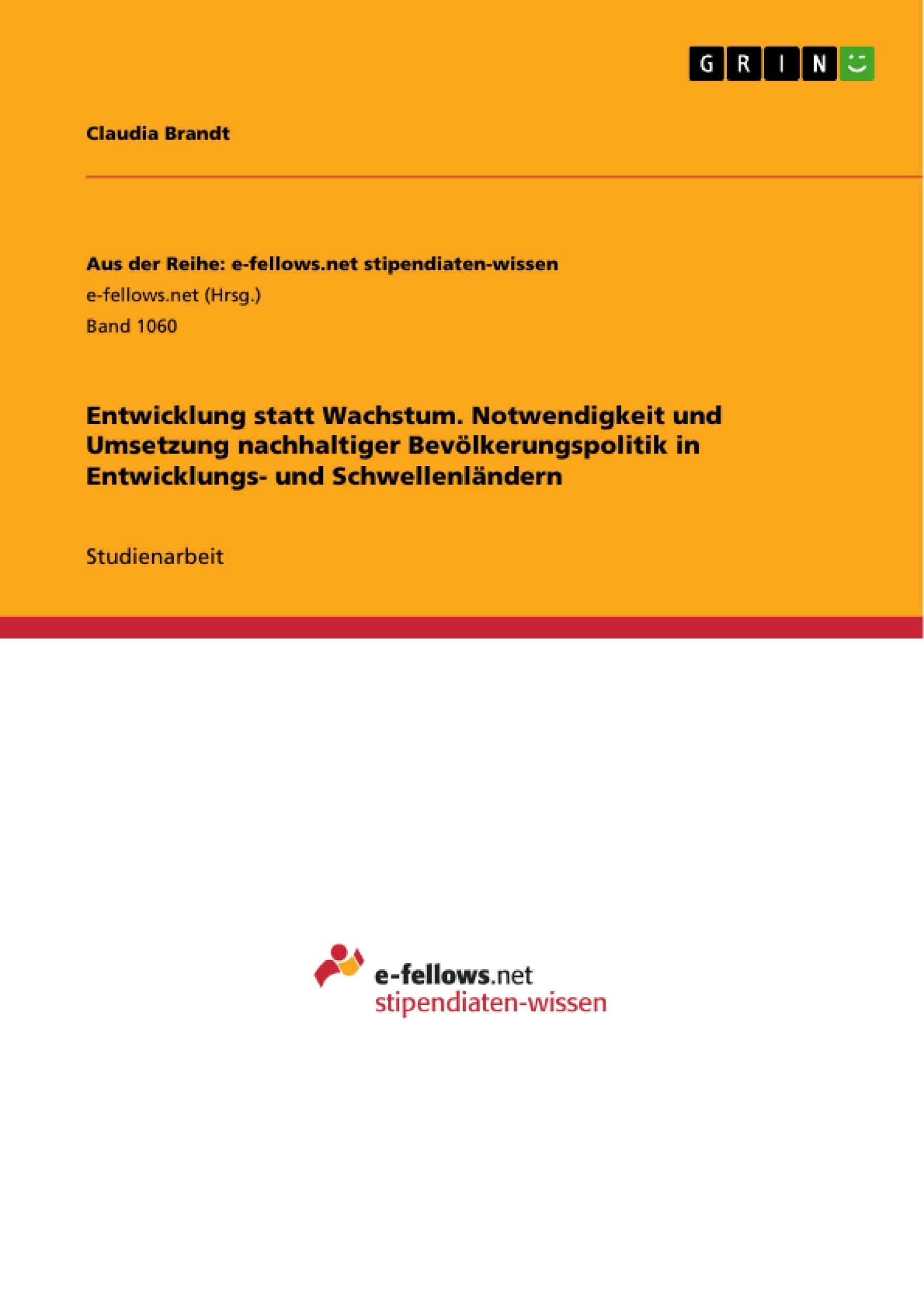 Titel: Entwicklung statt Wachstum. Notwendigkeit und Umsetzung nachhaltiger Bevölkerungspolitik in Entwicklungs- und Schwellenländern