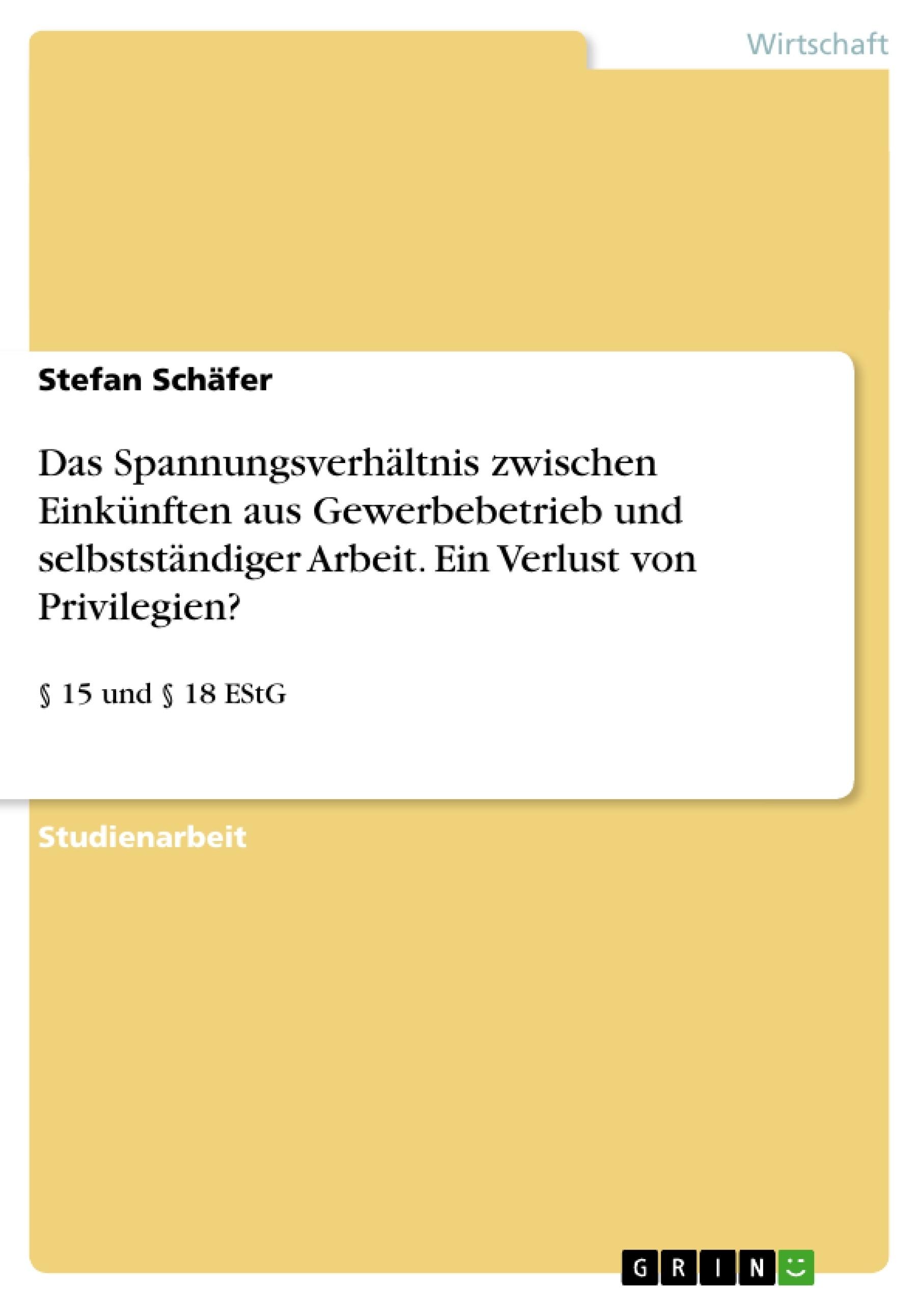 Titel: Das Spannungsverhältnis zwischen Einkünften aus Gewerbebetrieb und selbstständiger Arbeit. Ein Verlust von Privilegien?