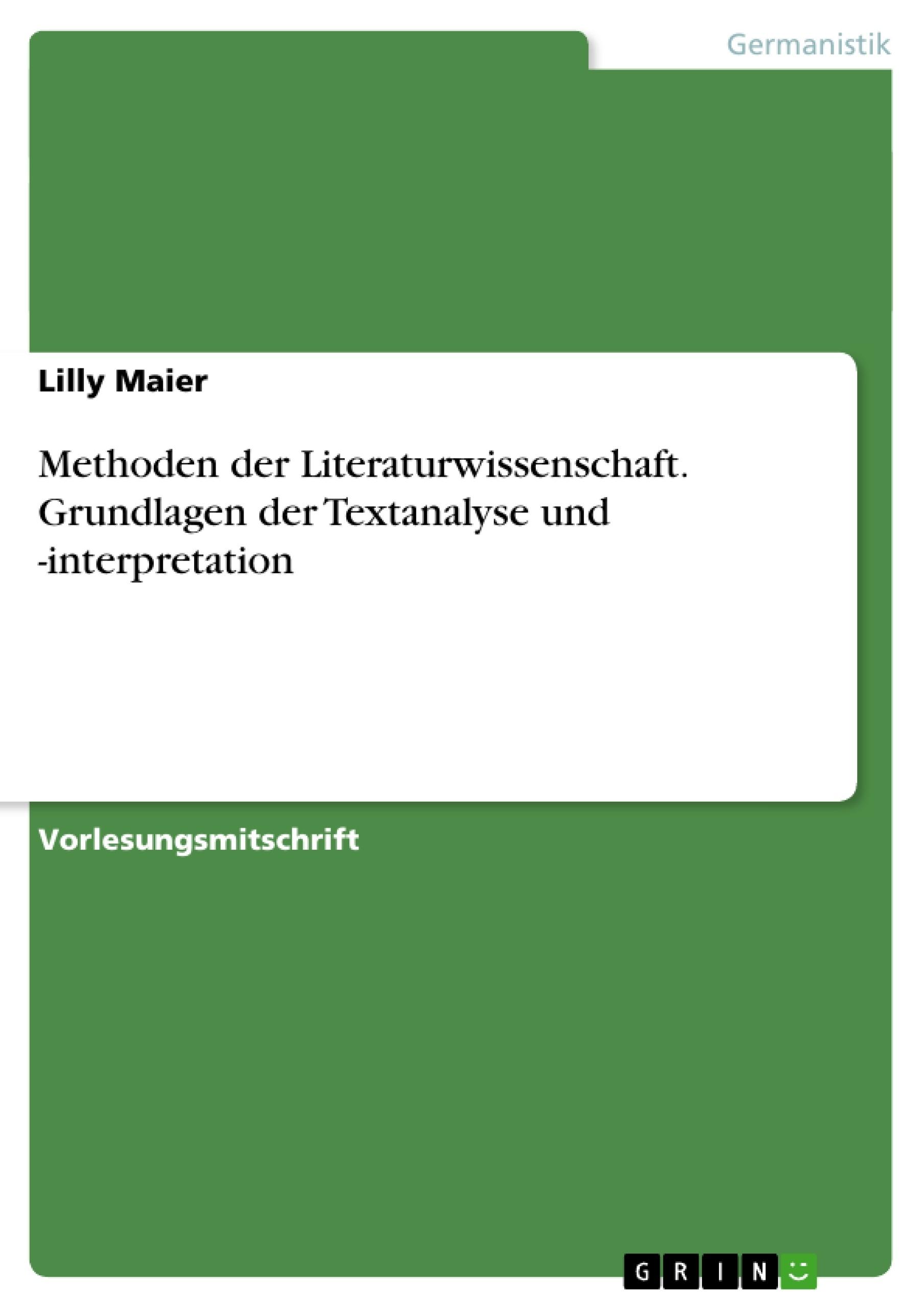 Titel: Methoden der Literaturwissenschaft. Grundlagen der Textanalyse und -interpretation