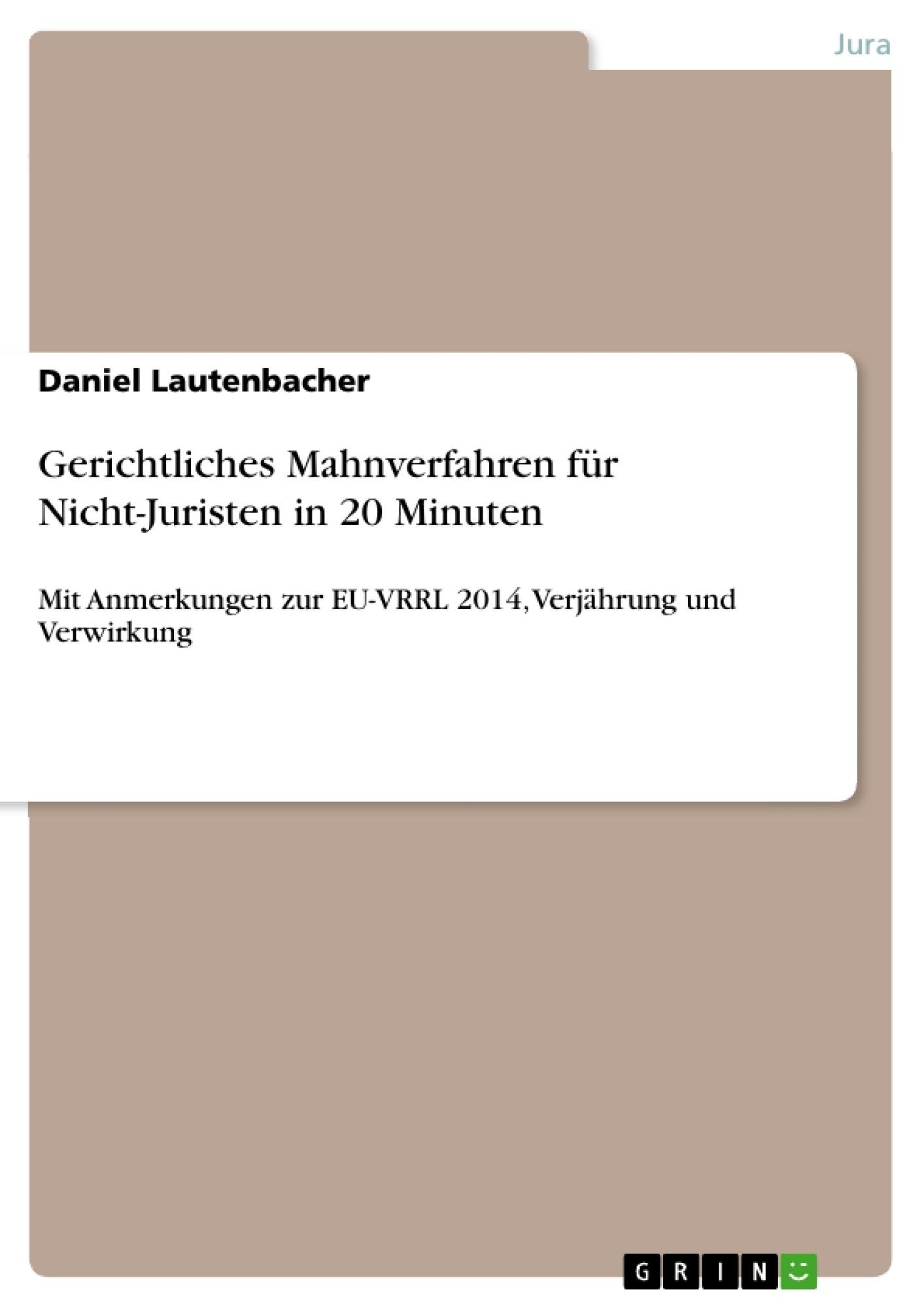 Titel: Gerichtliches Mahnverfahren für Nicht-Juristen in 20 Minuten