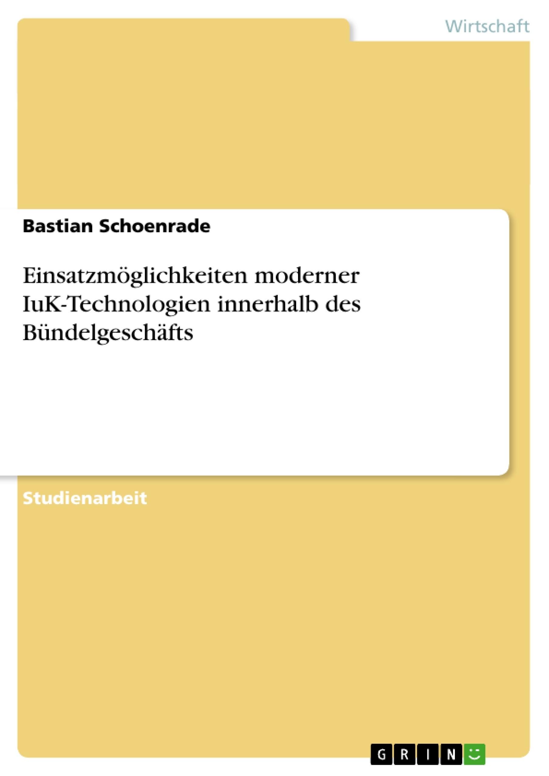 Titel: Einsatzmöglichkeiten moderner IuK-Technologien innerhalb des Bündelgeschäfts