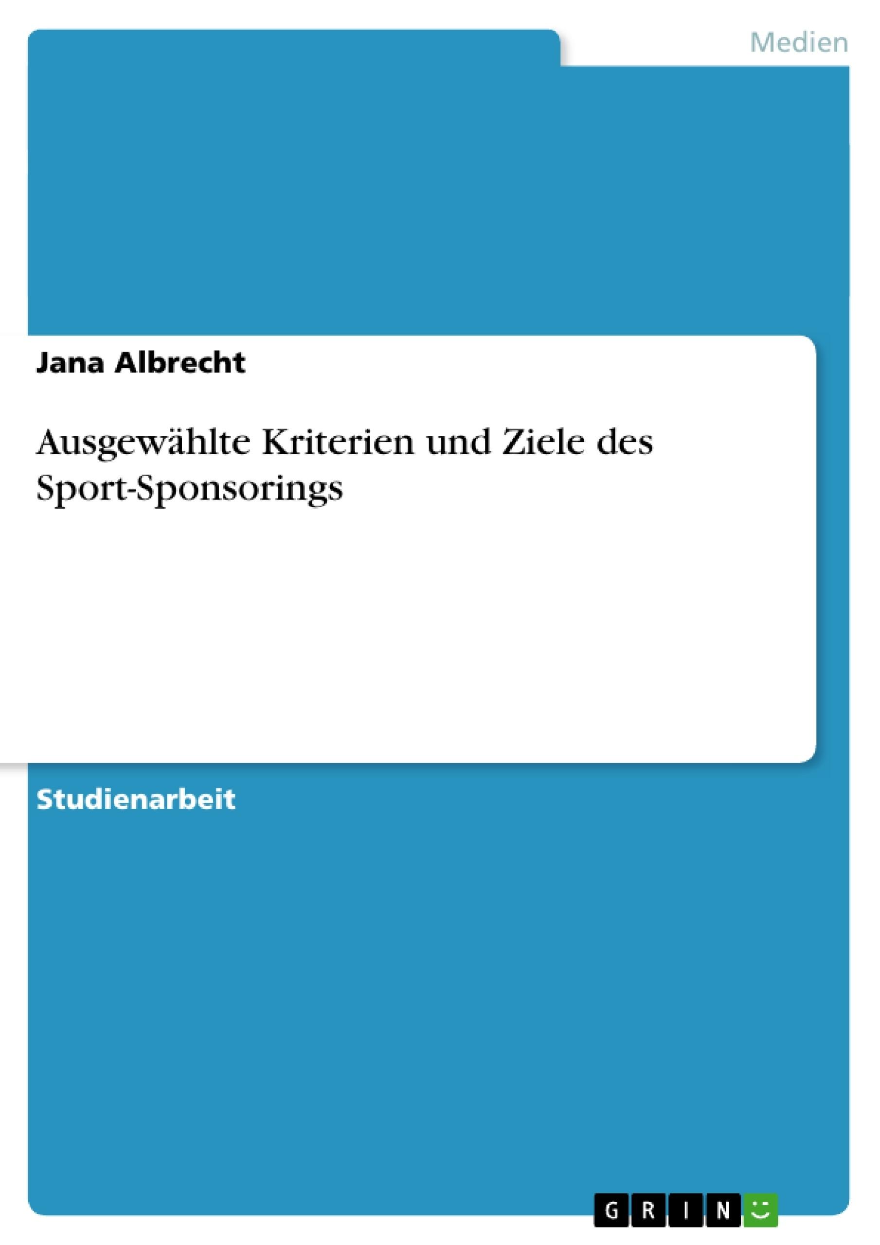 Titel: Ausgewählte Kriterien und Ziele des Sport-Sponsorings