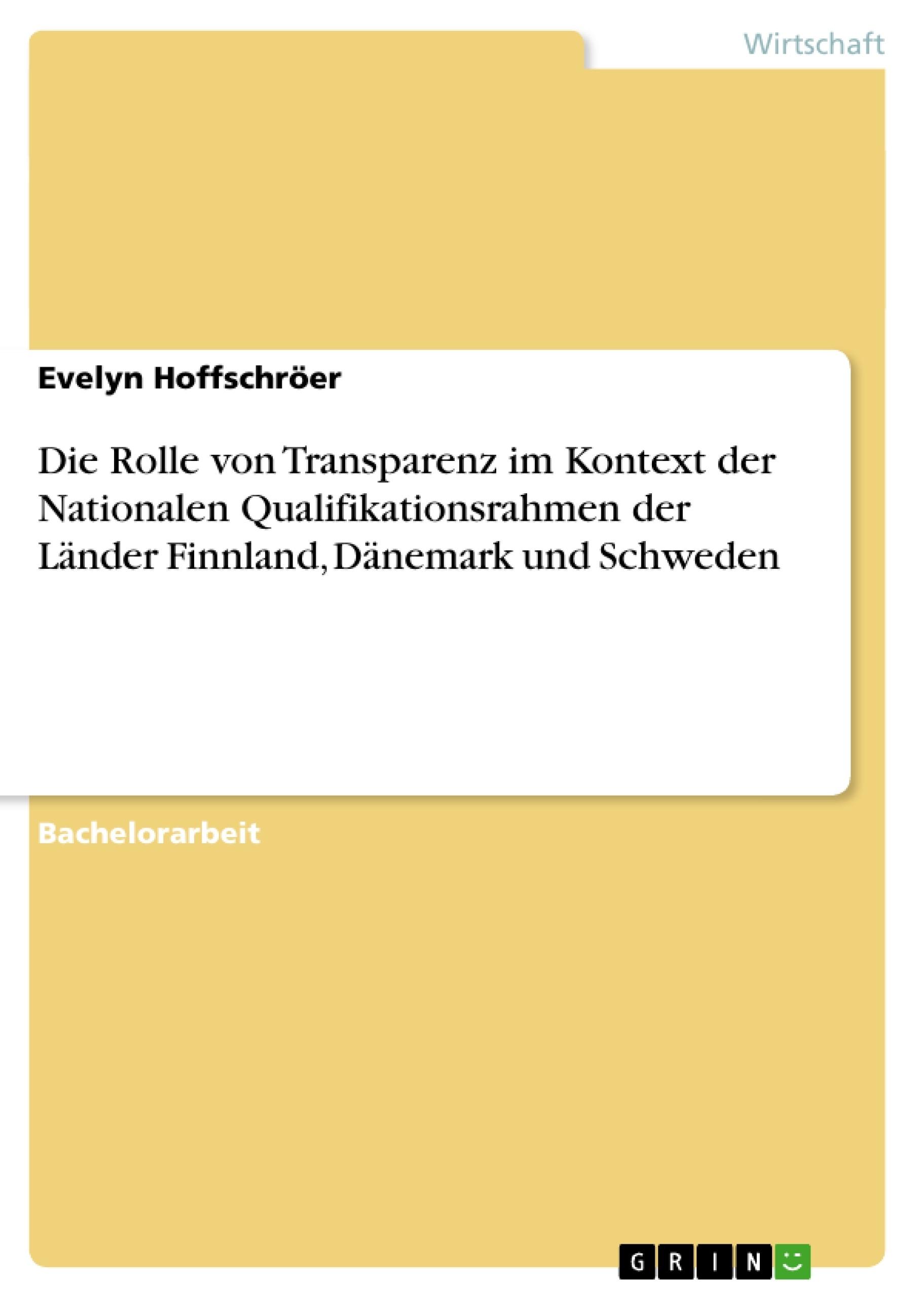 Titel: Die Rolle von Transparenz im Kontext der Nationalen Qualifikationsrahmen der Länder Finnland, Dänemark und Schweden
