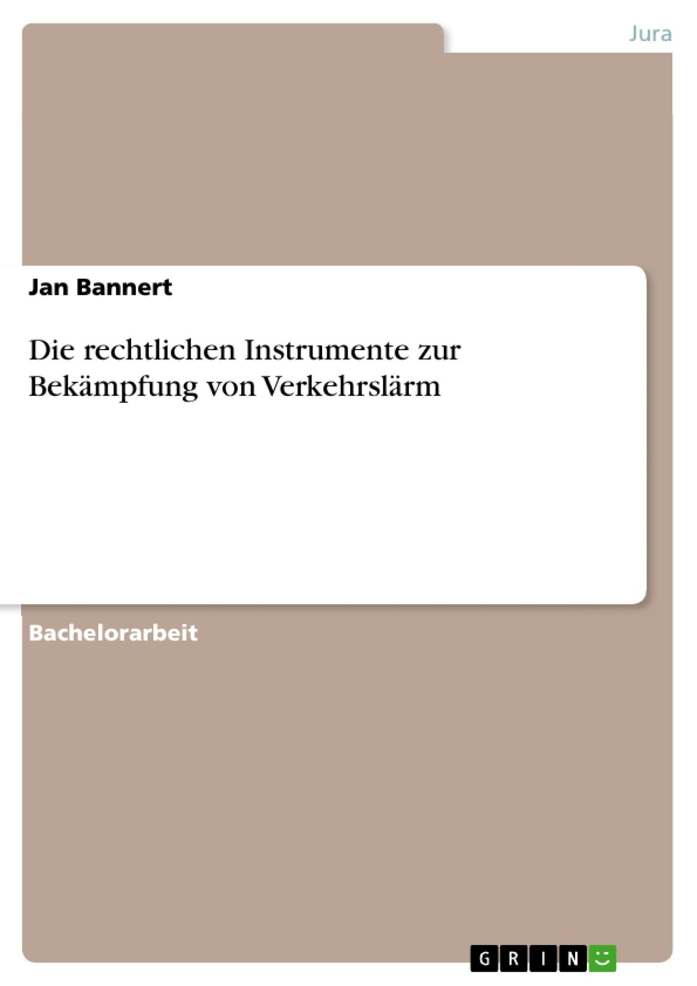 Titel: Die rechtlichen Instrumente zur Bekämpfung von Verkehrslärm