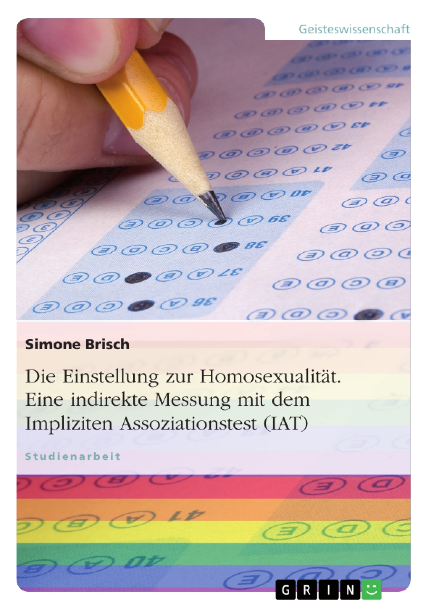 Titel: Die Einstellung zur Homosexualität. Eine indirekte Messung mit dem Impliziten Assoziationstest (IAT)