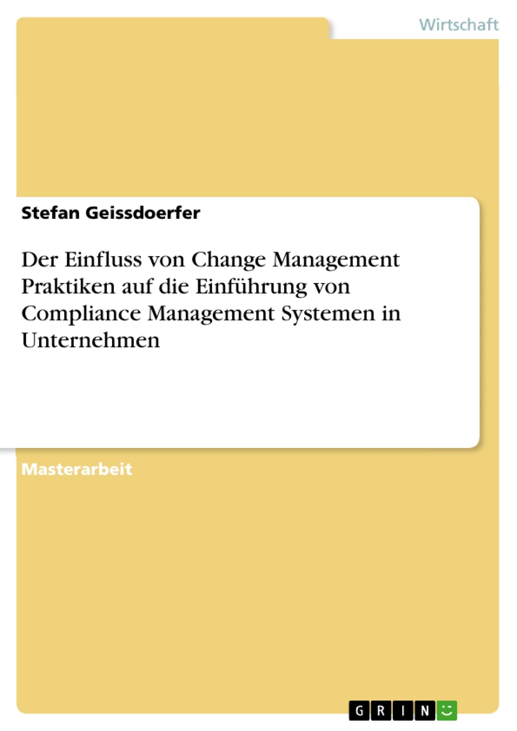 Titel: Der Einfluss von Change Management Praktiken auf die Einführung von Compliance Management Systemen in Unternehmen