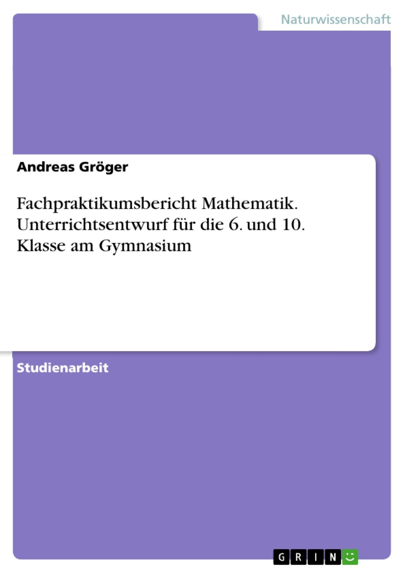 Fachpraktikumsbericht Mathematik. Unterrichtsentwurf für die 6 ...