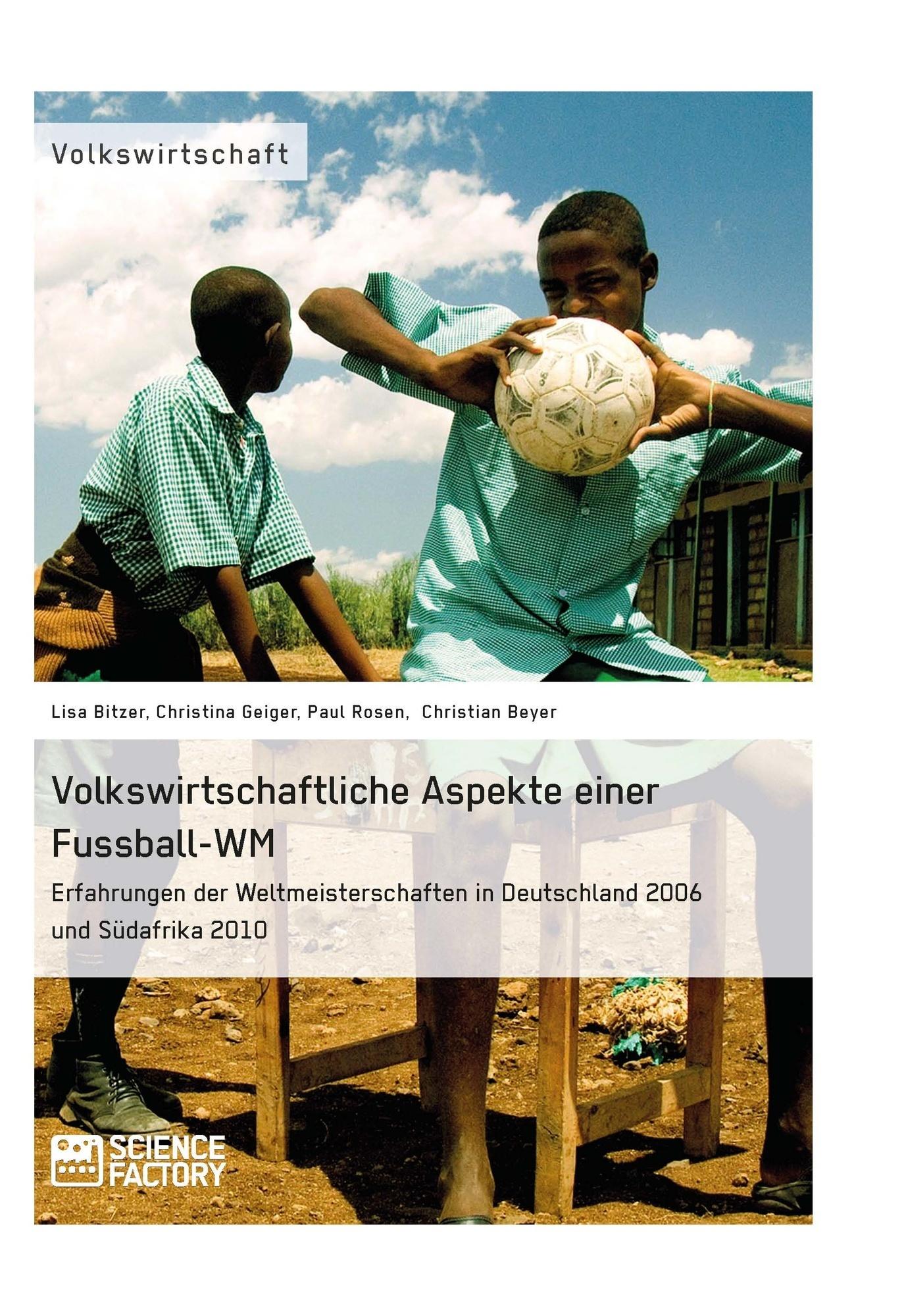 Titel: Volkswirtschaftliche Aspekte einer Fußball-WM. Erfahrungen der Weltmeisterschaften in Deutschland 2006 und Südafrika 2010