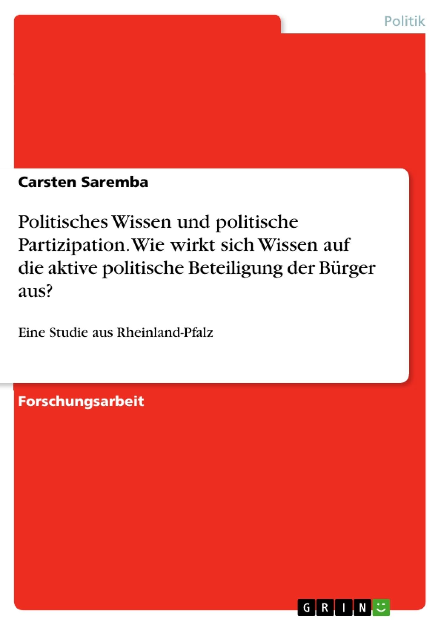 Titel: Politisches Wissen und politische Partizipation. Wie wirkt sich Wissen auf die aktive politische Beteiligung der Bürger aus?