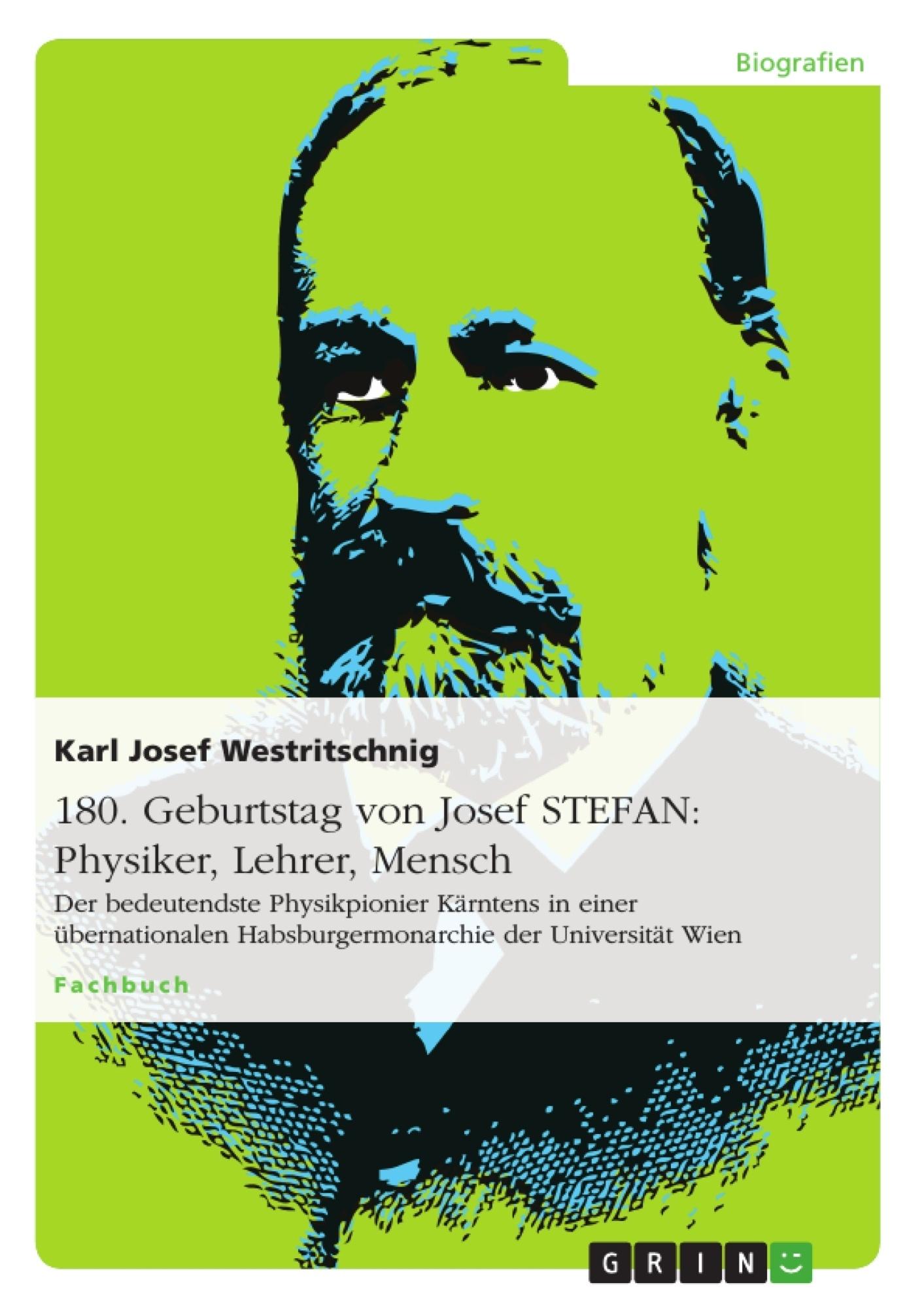 Titel: 180. Geburtstag von Josef STEFAN: Physiker, Lehrer, Mensch