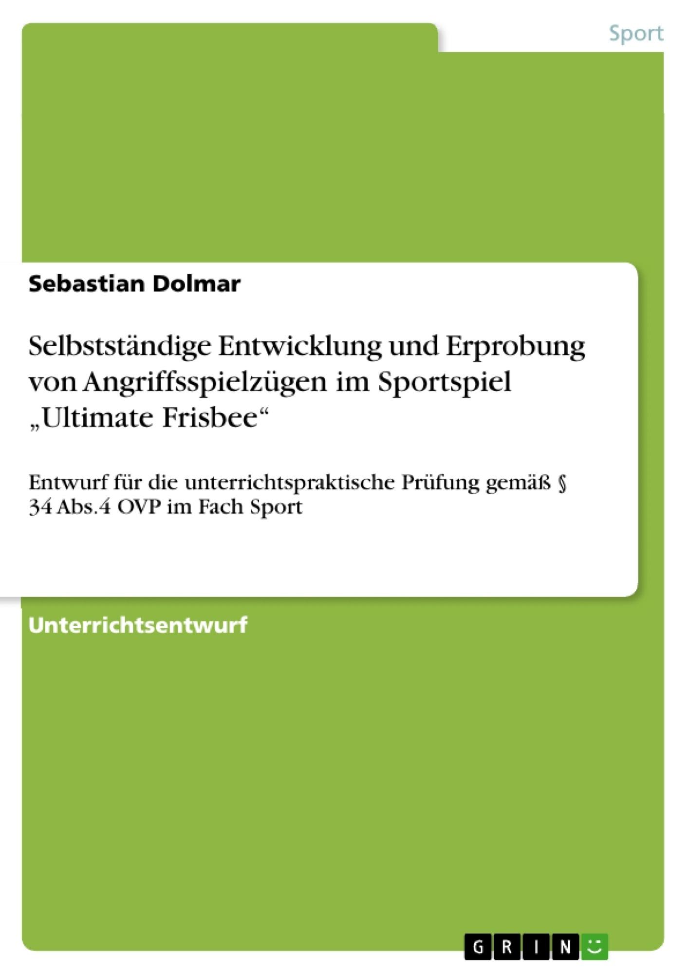 """Titel: Selbstständige Entwicklung und Erprobung von Angriffsspielzügen im Sportspiel """"Ultimate Frisbee"""""""