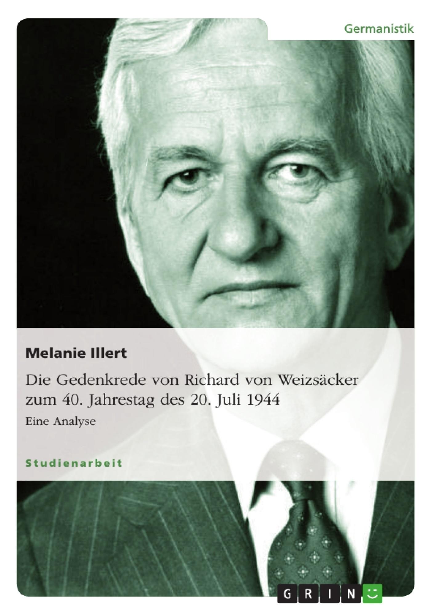 Titel: Die Gedenkrede von Richard von Weizsäcker zum  40. Jahrestag des 20. Juli 1944