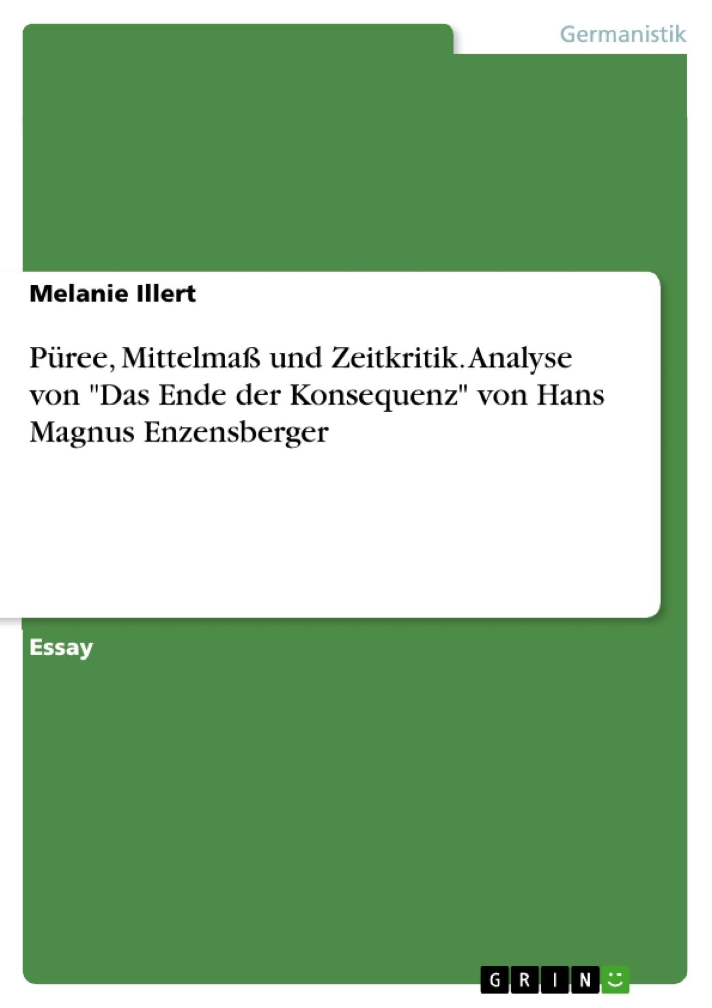 """Titel: Püree, Mittelmaß und Zeitkritik. Analyse von """"Das Ende der Konsequenz"""" von Hans Magnus Enzensberger"""