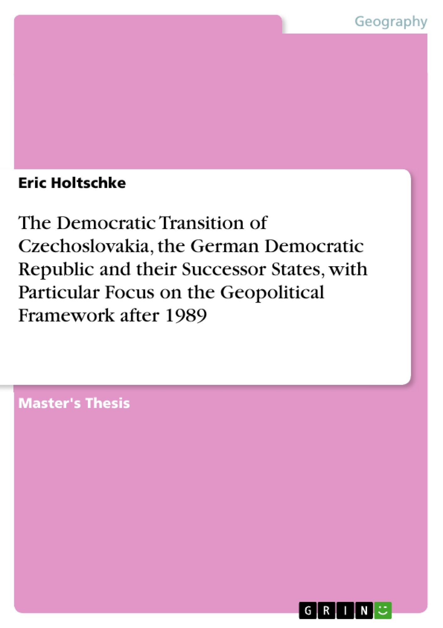 Title: The Democratic Transition of Czechoslovakia, the German Democratic Republic and their Successor States, with Particular Focus on the Geopolitical Framework after 1989