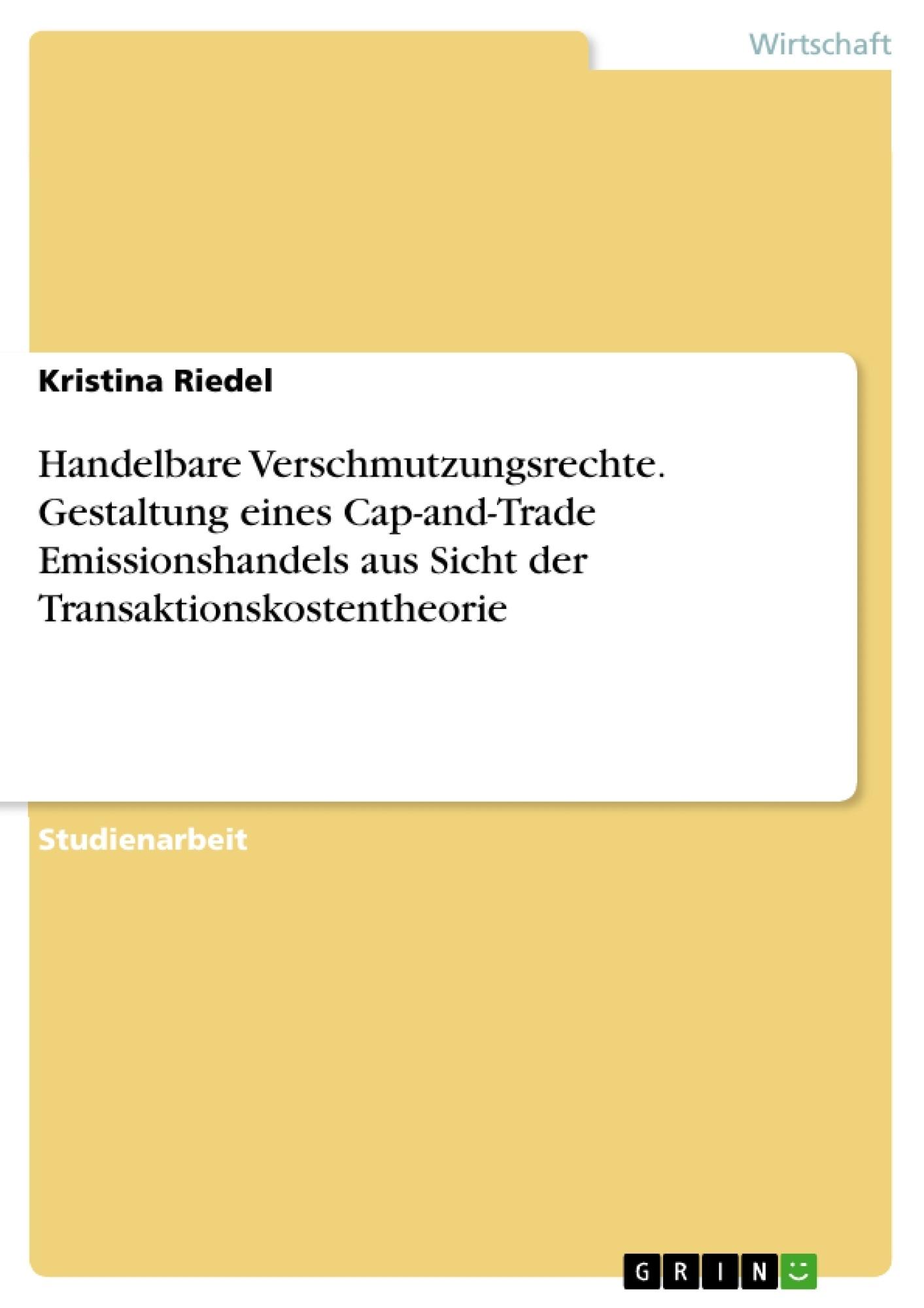 Titel: Handelbare Verschmutzungsrechte. Gestaltung eines Cap-and-Trade Emissionshandels aus Sicht der Transaktionskostentheorie