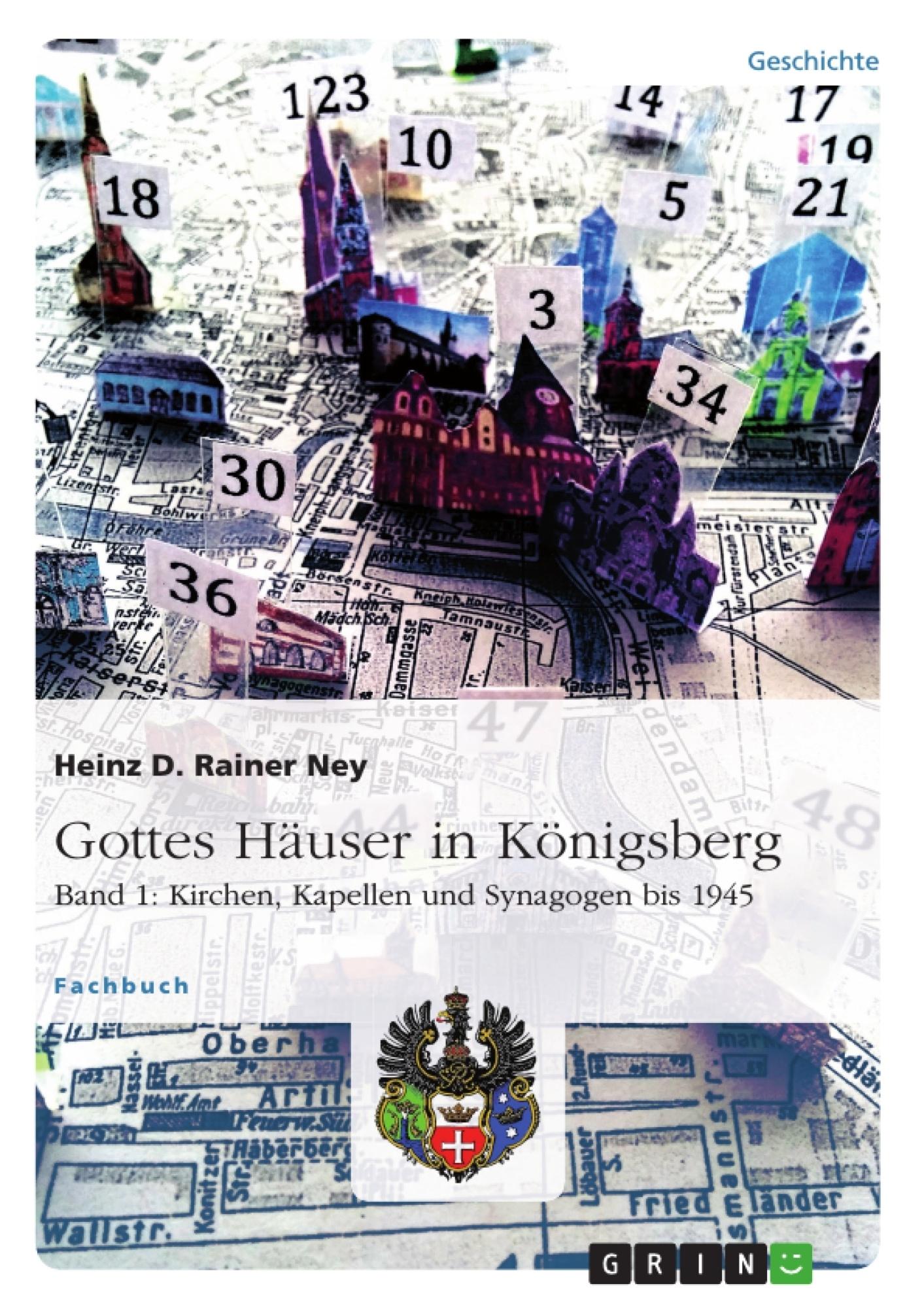 Titel: Gottes Häuser in Königsberg. Band 1: Kirchen, Kapellen und Synagogen bis 1945