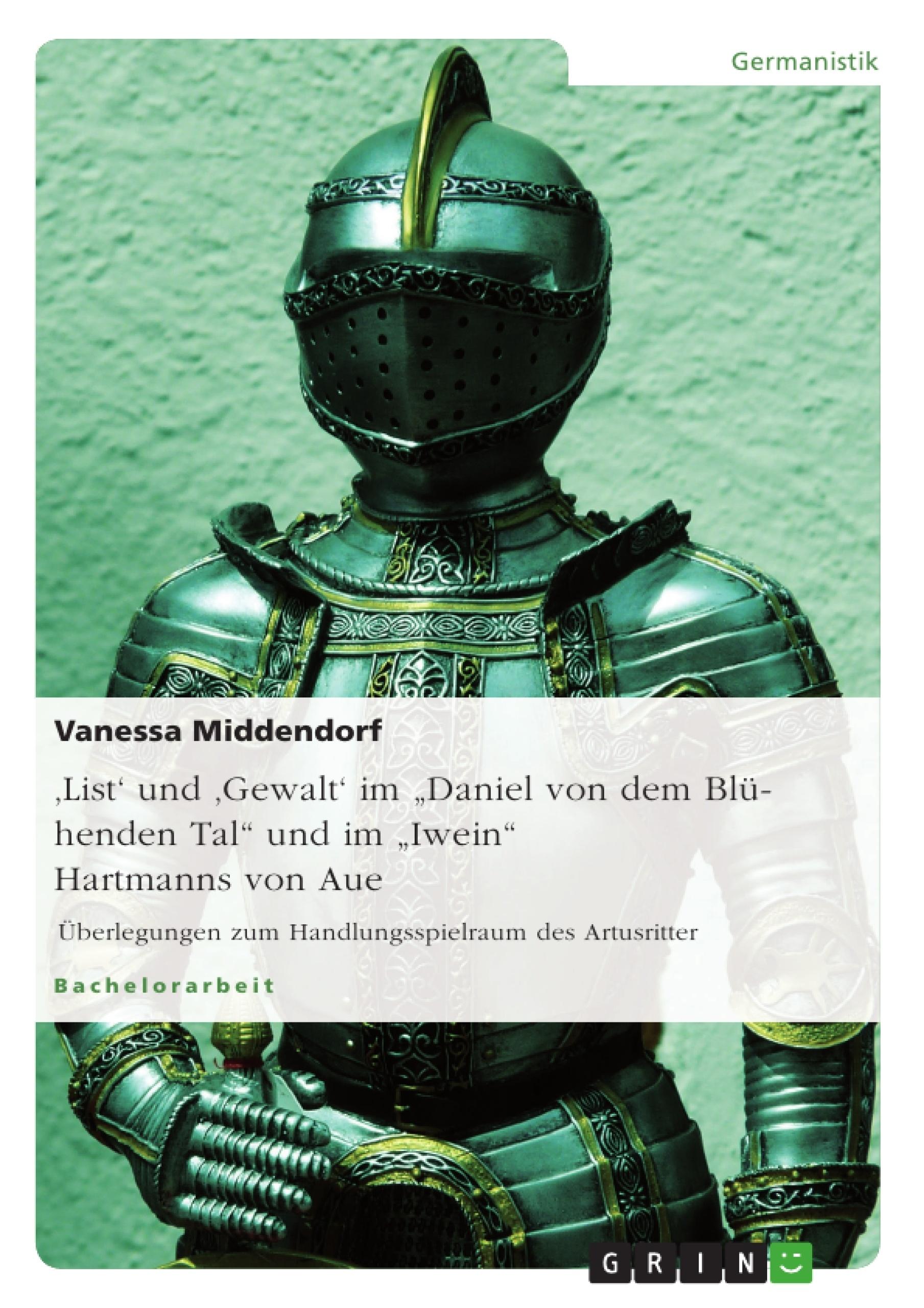 """Titel: 'List' und 'Gewalt' im """"Daniel von dem Blühenden Tal"""" und im """"Iwein"""" Hartmanns von Aue"""