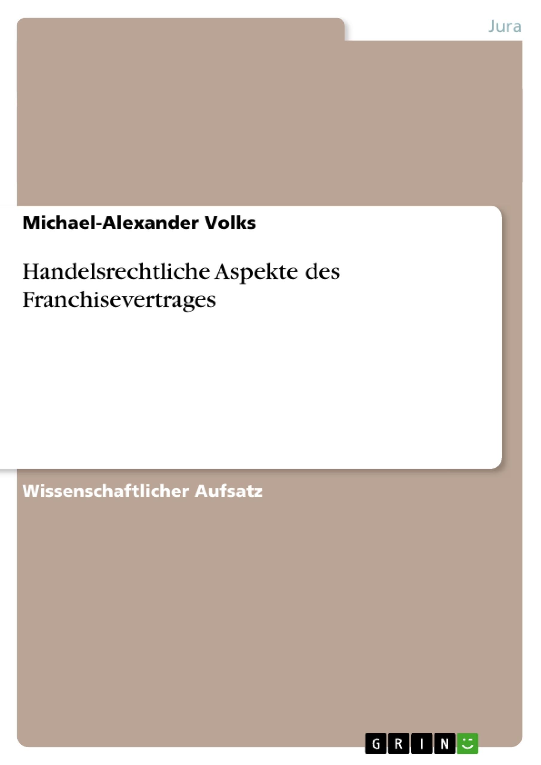 Titel: Handelsrechtliche Aspekte des Franchisevertrages