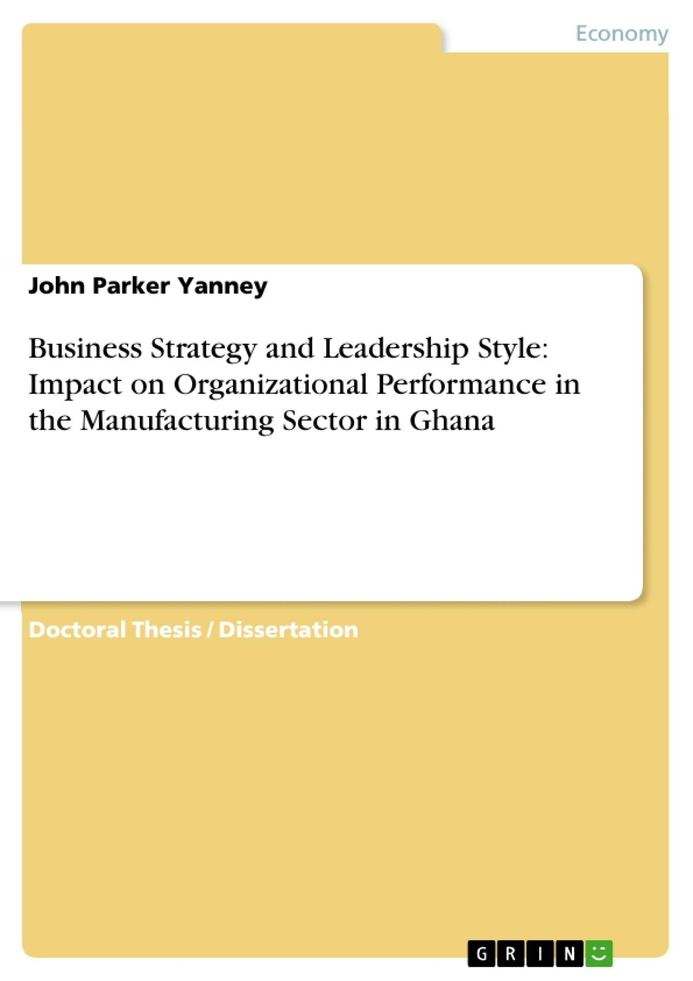 Title: Business Strategy and Leadership Style: Impact on Organizational Performance in the Manufacturing Sector in Ghana
