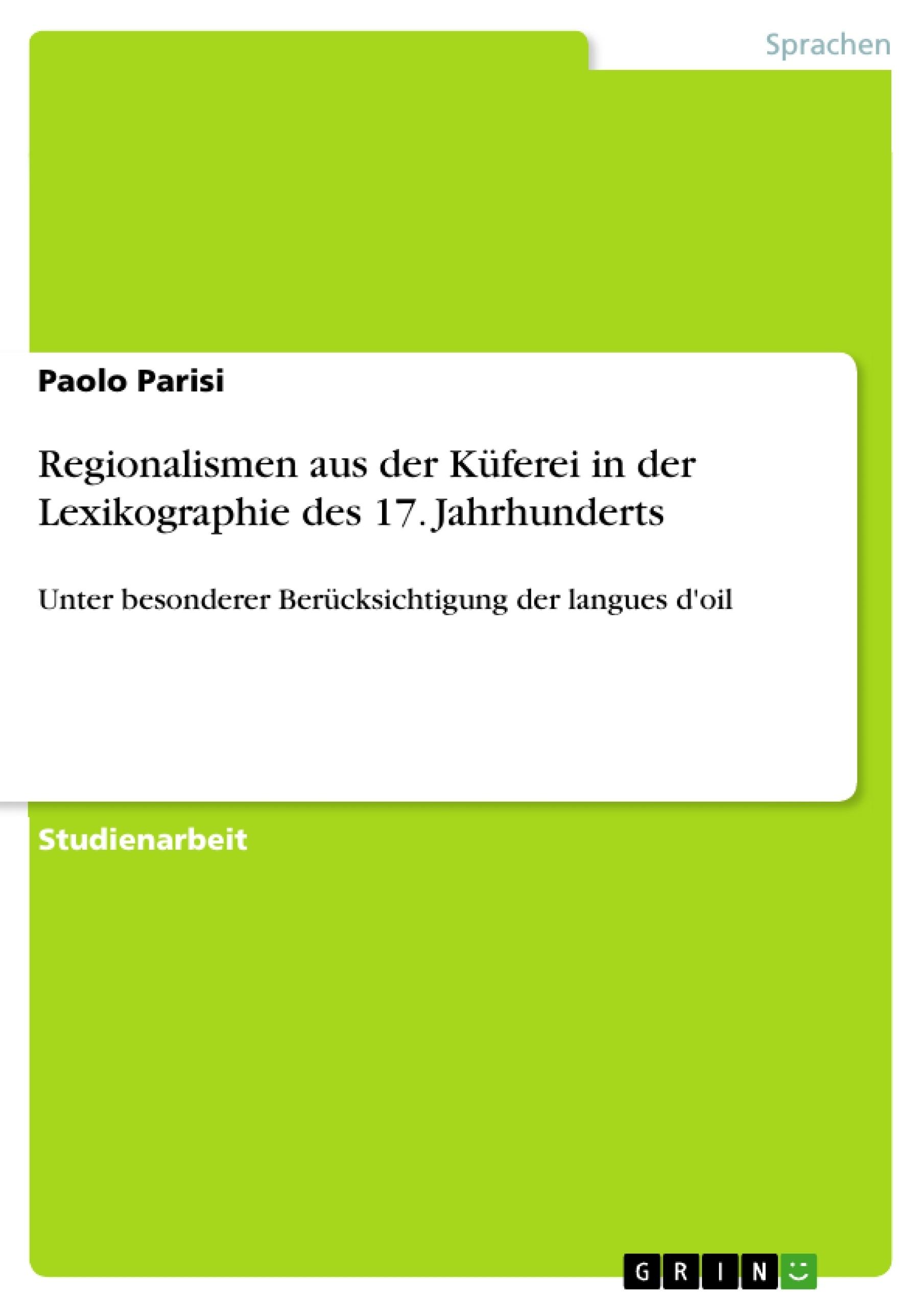 Titel: Regionalismen aus der Küferei in der Lexikographie des 17. Jahrhunderts