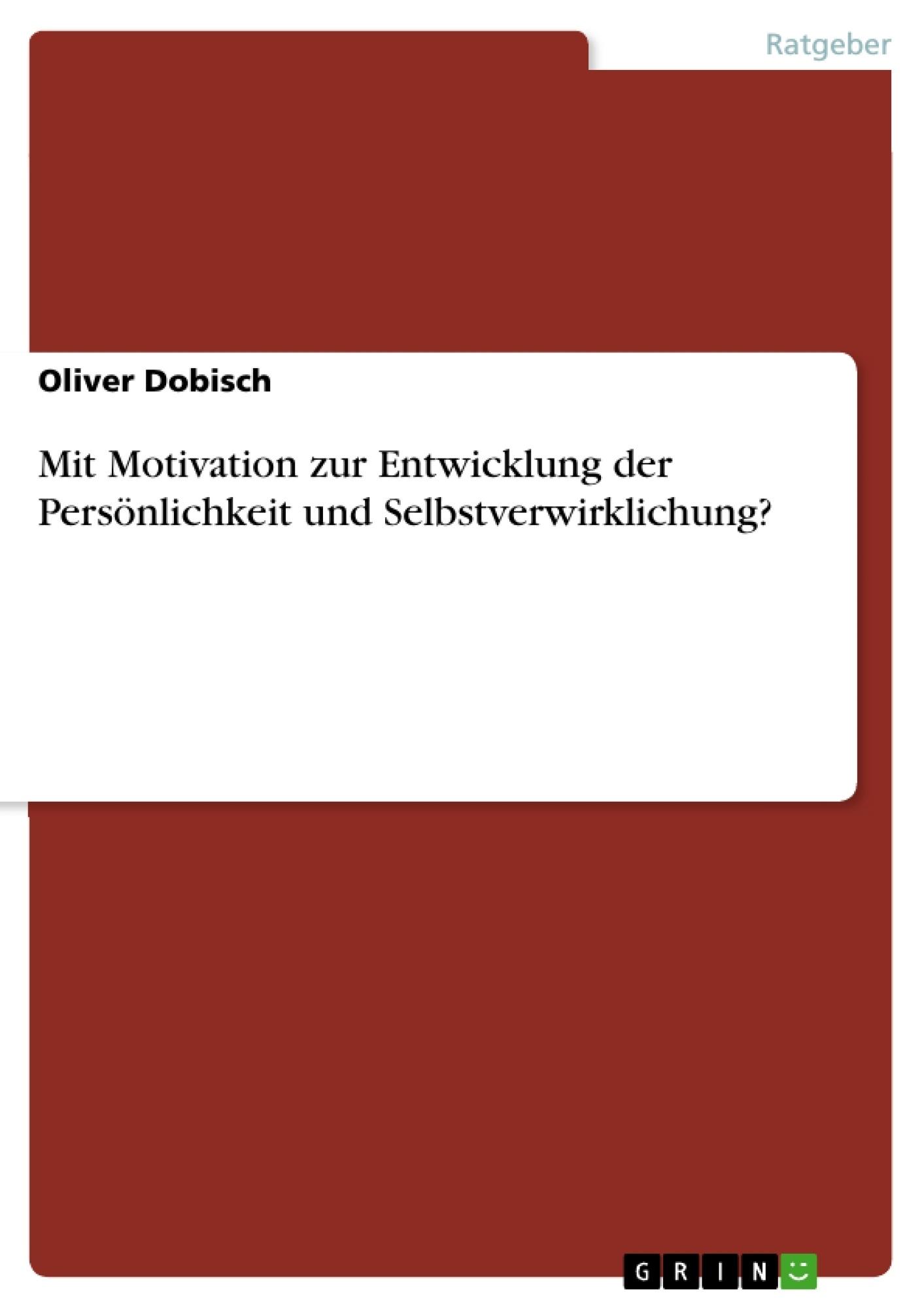Titel: Mit Motivation zur Entwicklung der Persönlichkeit und Selbstverwirklichung?