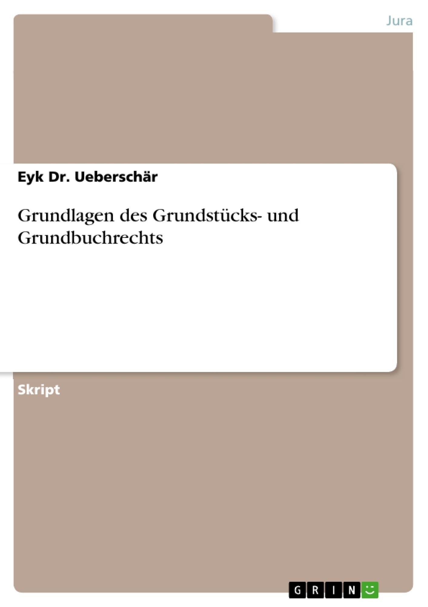 Titel: Grundlagen des Grundstücks- und Grundbuchrechts