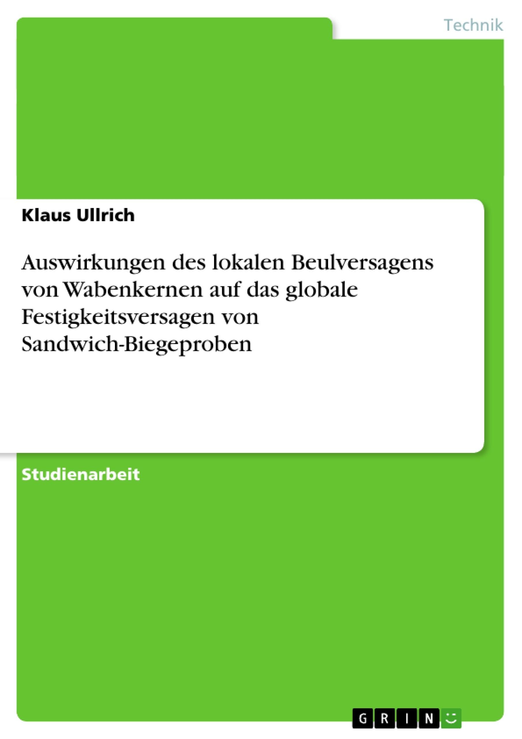 Titel: Auswirkungen des lokalen Beulversagens von Wabenkernen auf das globale Festigkeitsversagen von Sandwich-Biegeproben