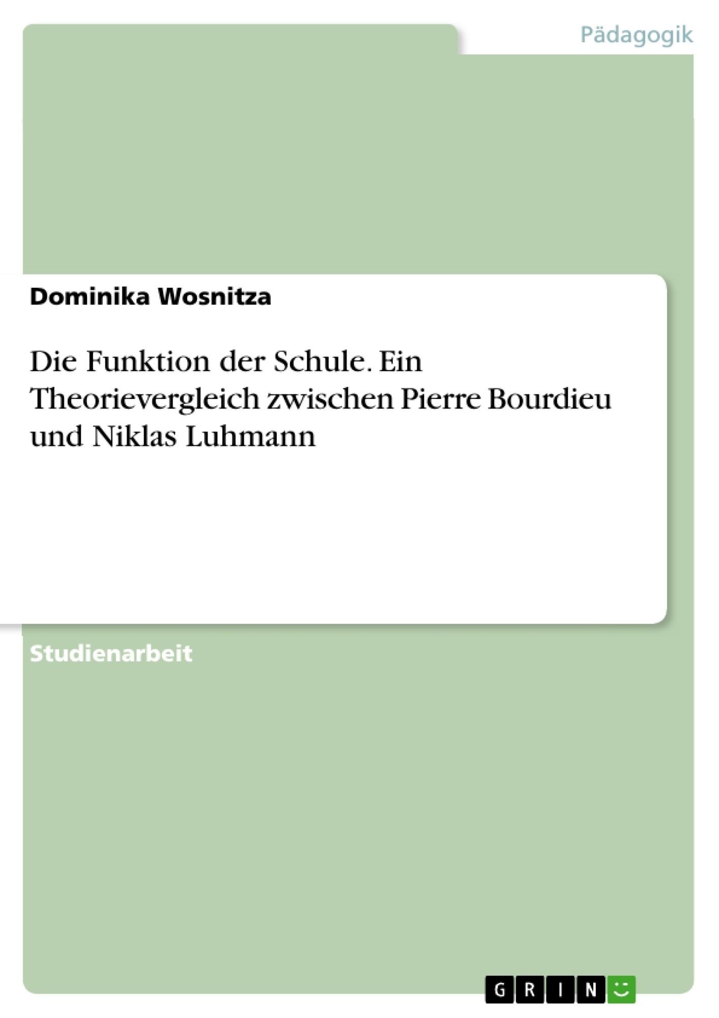 Titel: Die Funktion der Schule. Ein Theorievergleich zwischen Pierre Bourdieu und Niklas Luhmann