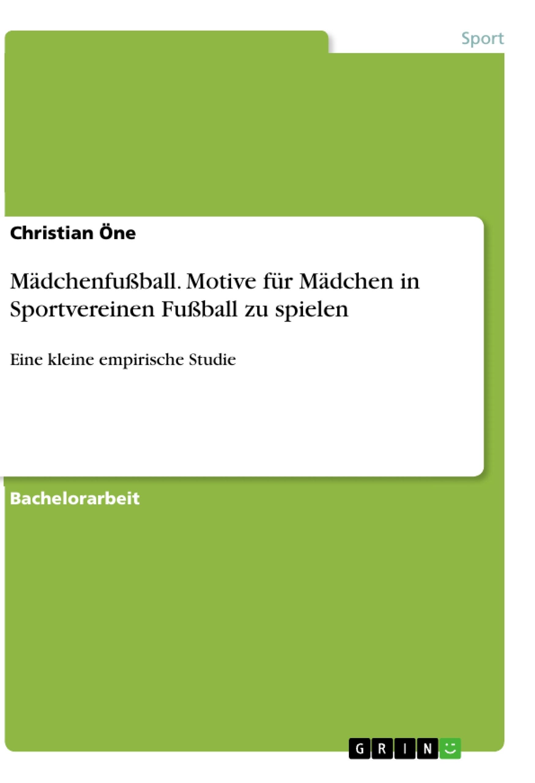 Titel: Mädchenfußball. Motive für Mädchen in Sportvereinen Fußball zu spielen
