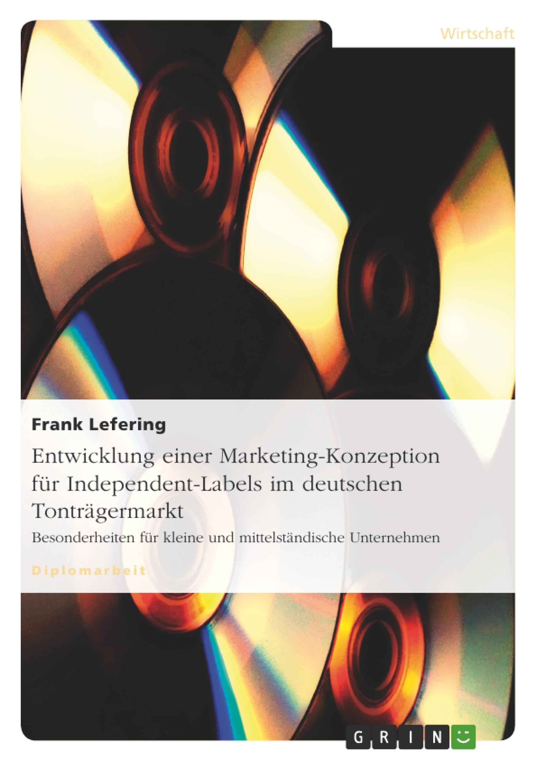 Titel: Entwicklung einer Marketing-Konzeption für Independent-Labels im deutschen Tonträgermarkt