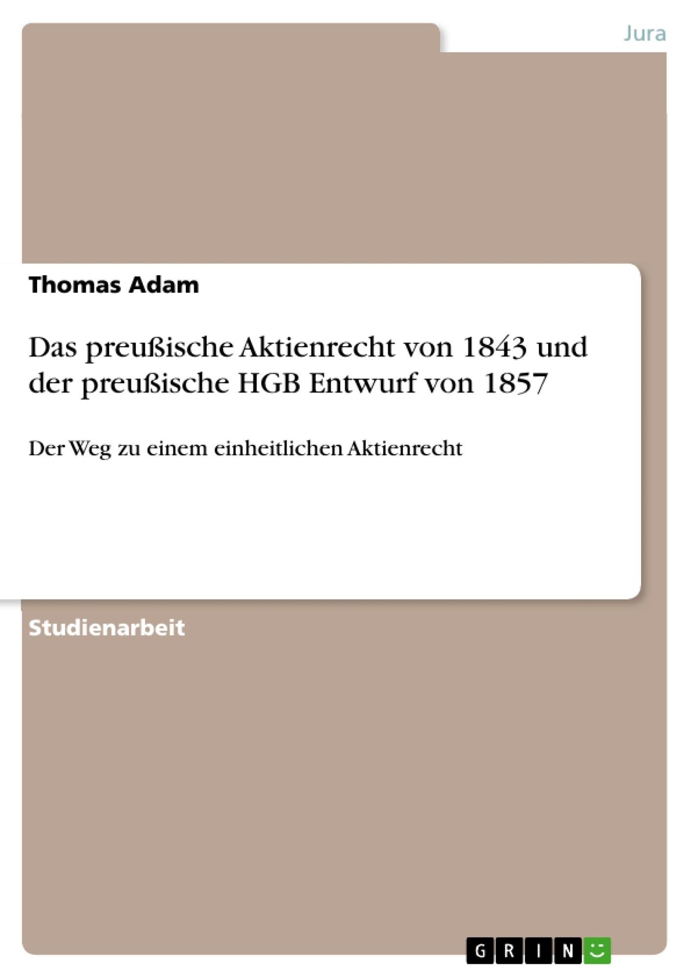 Titel: Das preußische Aktienrecht von 1843 und der preußische HGB Entwurf von 1857