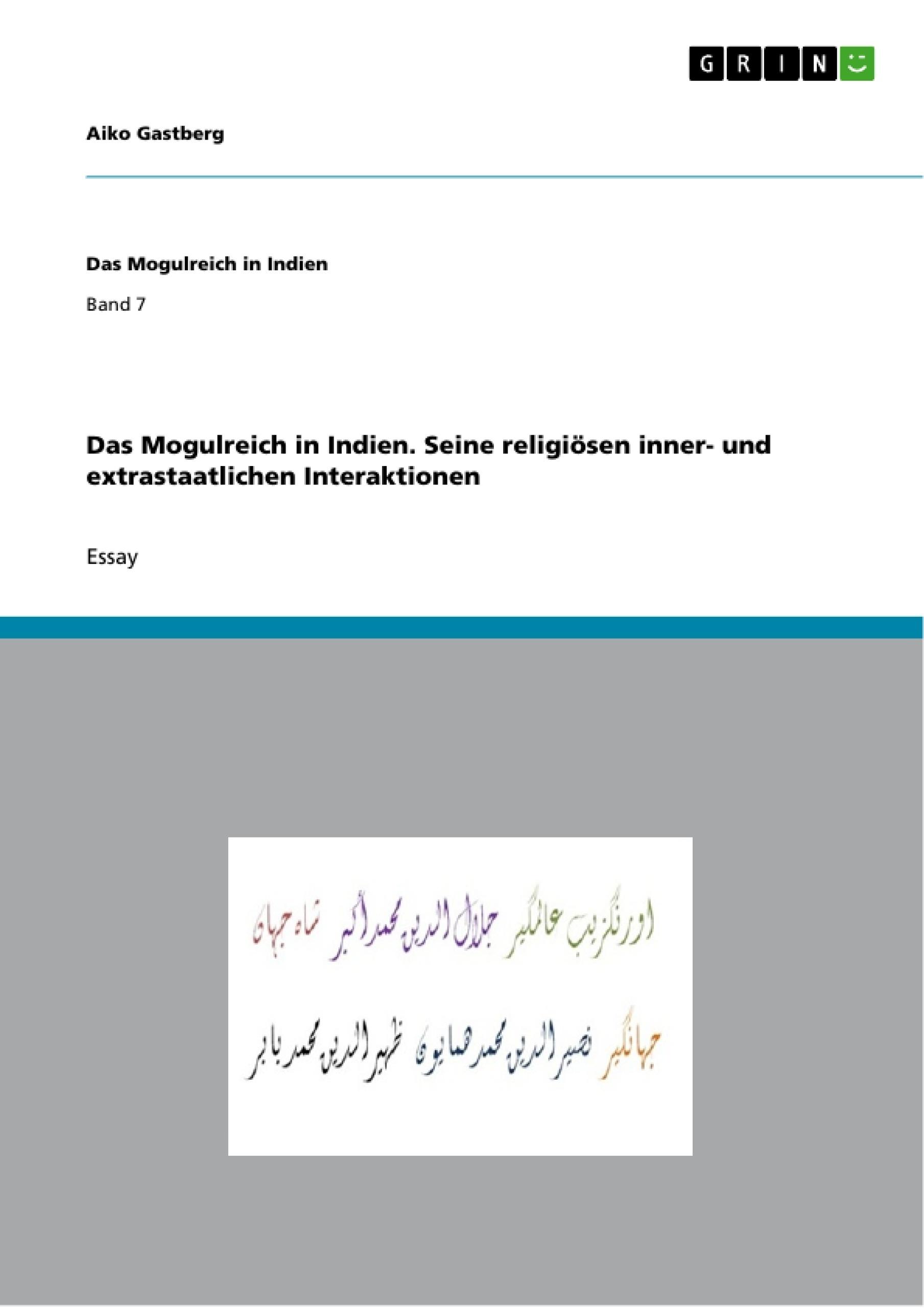 Titel: Das Mogulreich in Indien. Seine religiösen inner- und extrastaatlichen Interaktionen