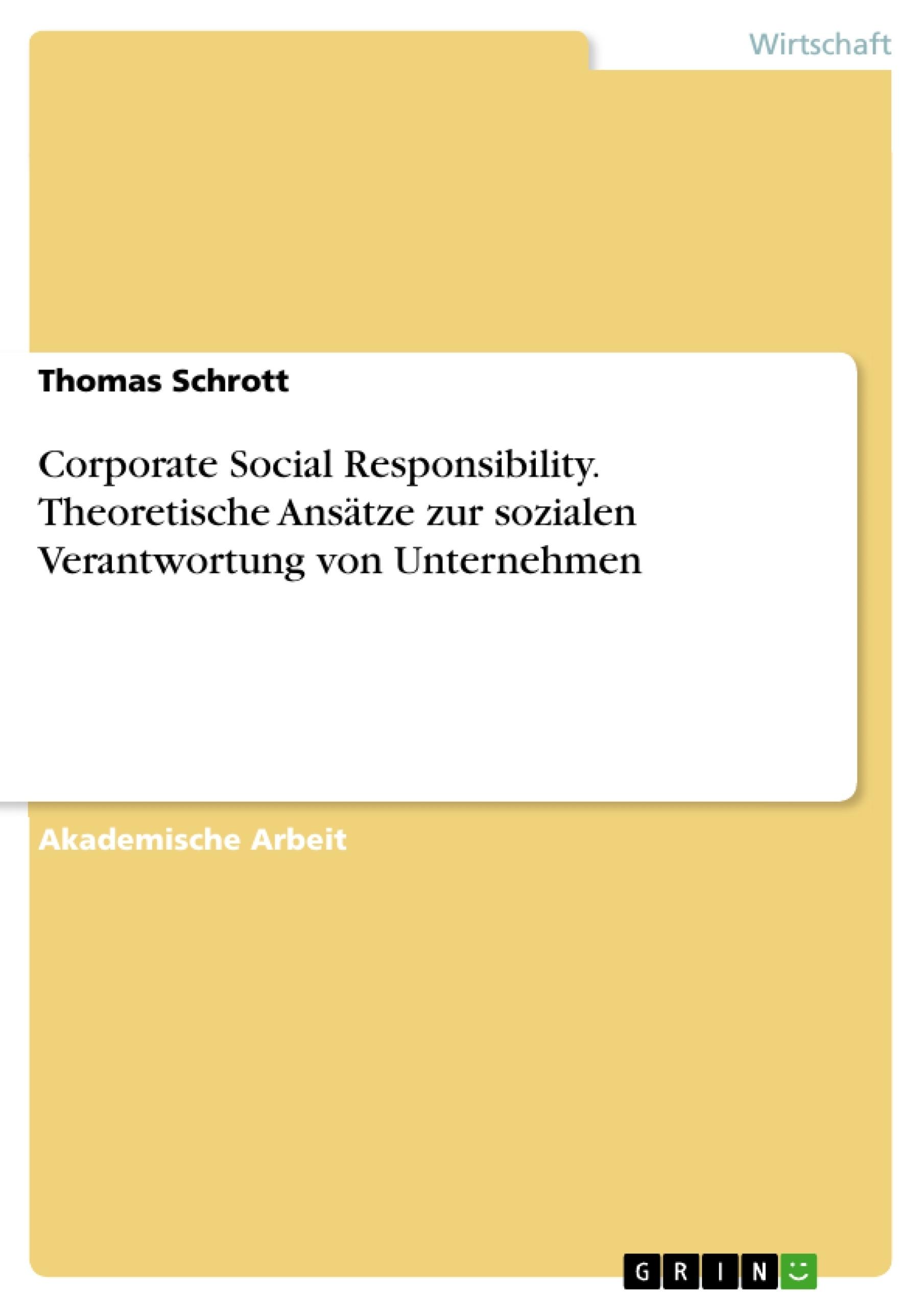 Titel: Corporate Social Responsibility. Theoretische Ansätze zur sozialen Verantwortung von Unternehmen