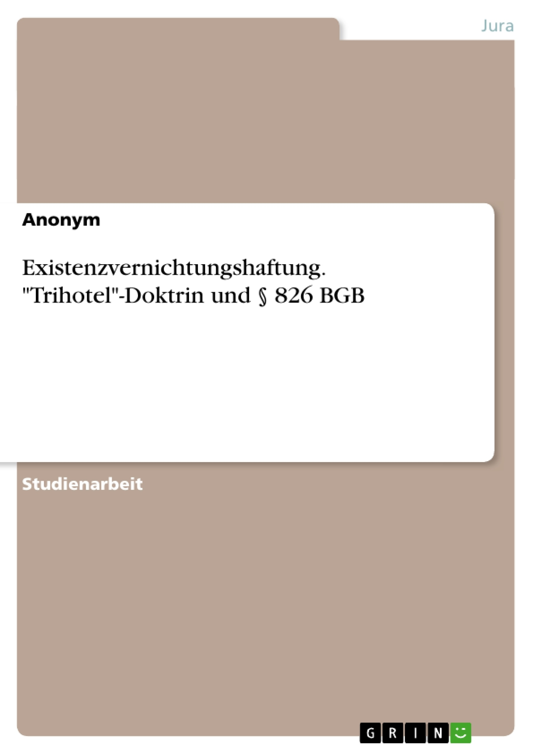 """Titel: Existenzvernichtungshaftung. """"Trihotel""""-Doktrin und § 826 BGB"""