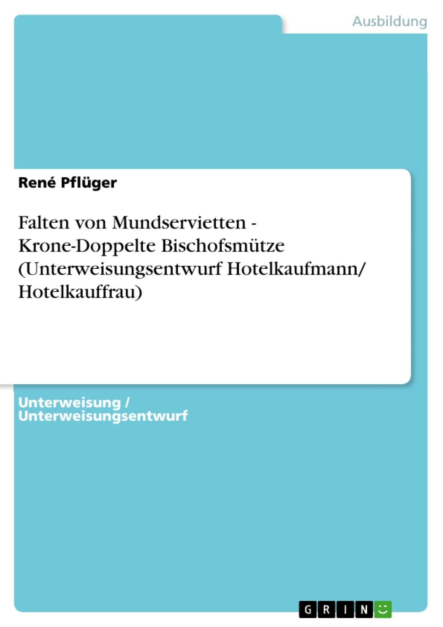 Titel: Falten von Mundservietten - Krone-Doppelte Bischofsmütze (Unterweisungsentwurf Hotelkaufmann/ Hotelkauffrau)