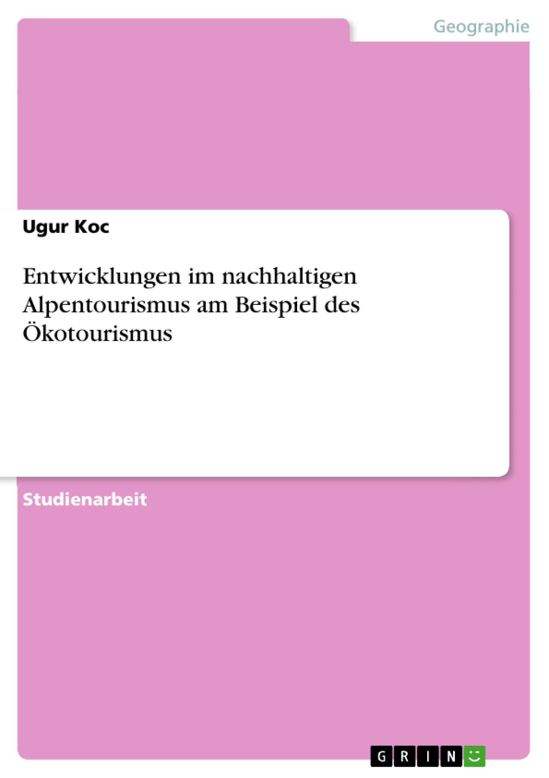 Titel: Entwicklungen im nachhaltigen Alpentourismus am Beispiel des Ökotourismus
