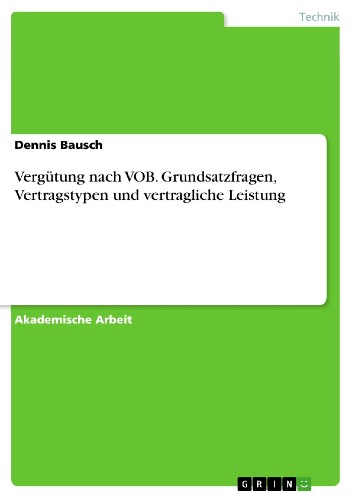 Titel: Vergütung nach VOB. Grundsatzfragen, Vertragstypen und vertragliche Leistung