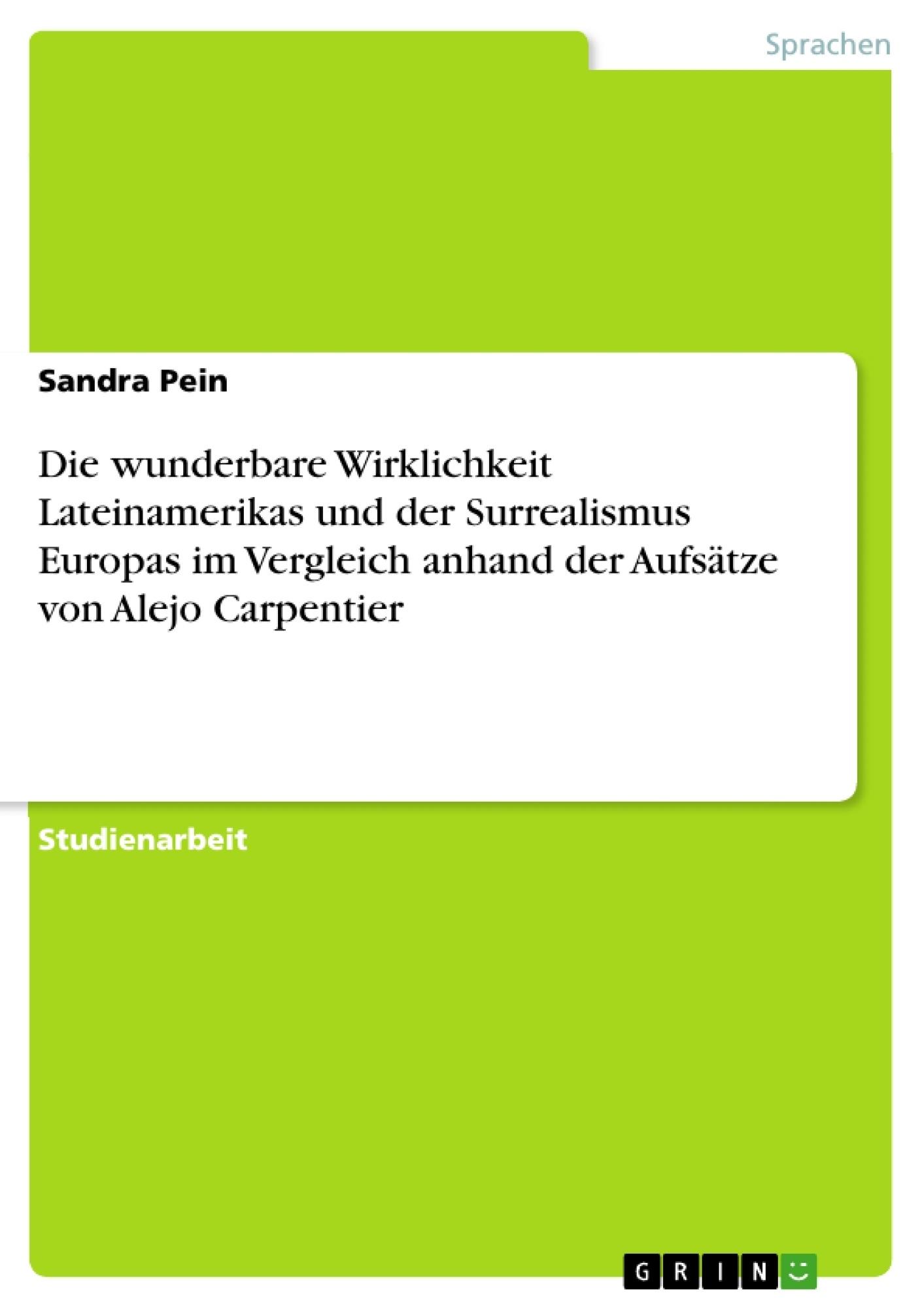 Titel: Die wunderbare Wirklichkeit Lateinamerikas und der Surrealismus Europas im Vergleich anhand der Aufsätze von Alejo Carpentier