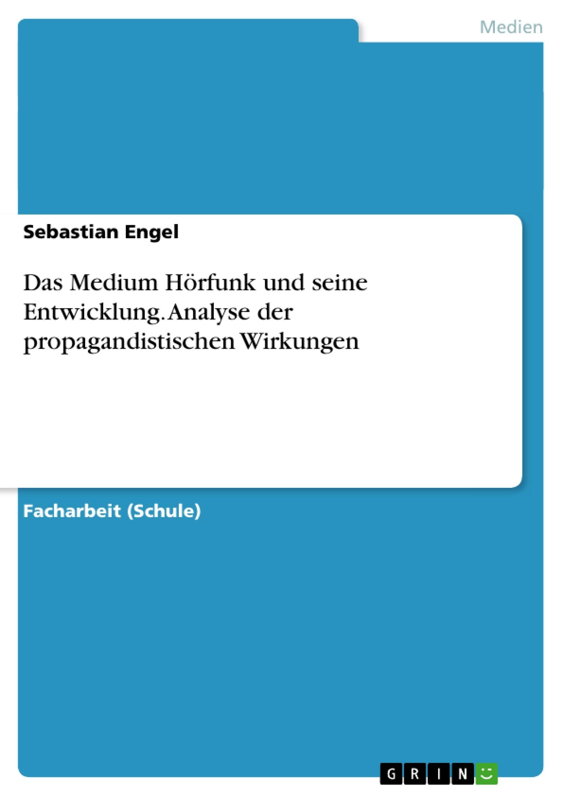 Titel: Das Medium Hörfunk und seine Entwicklung. Analyse der propagandistischen Wirkungen